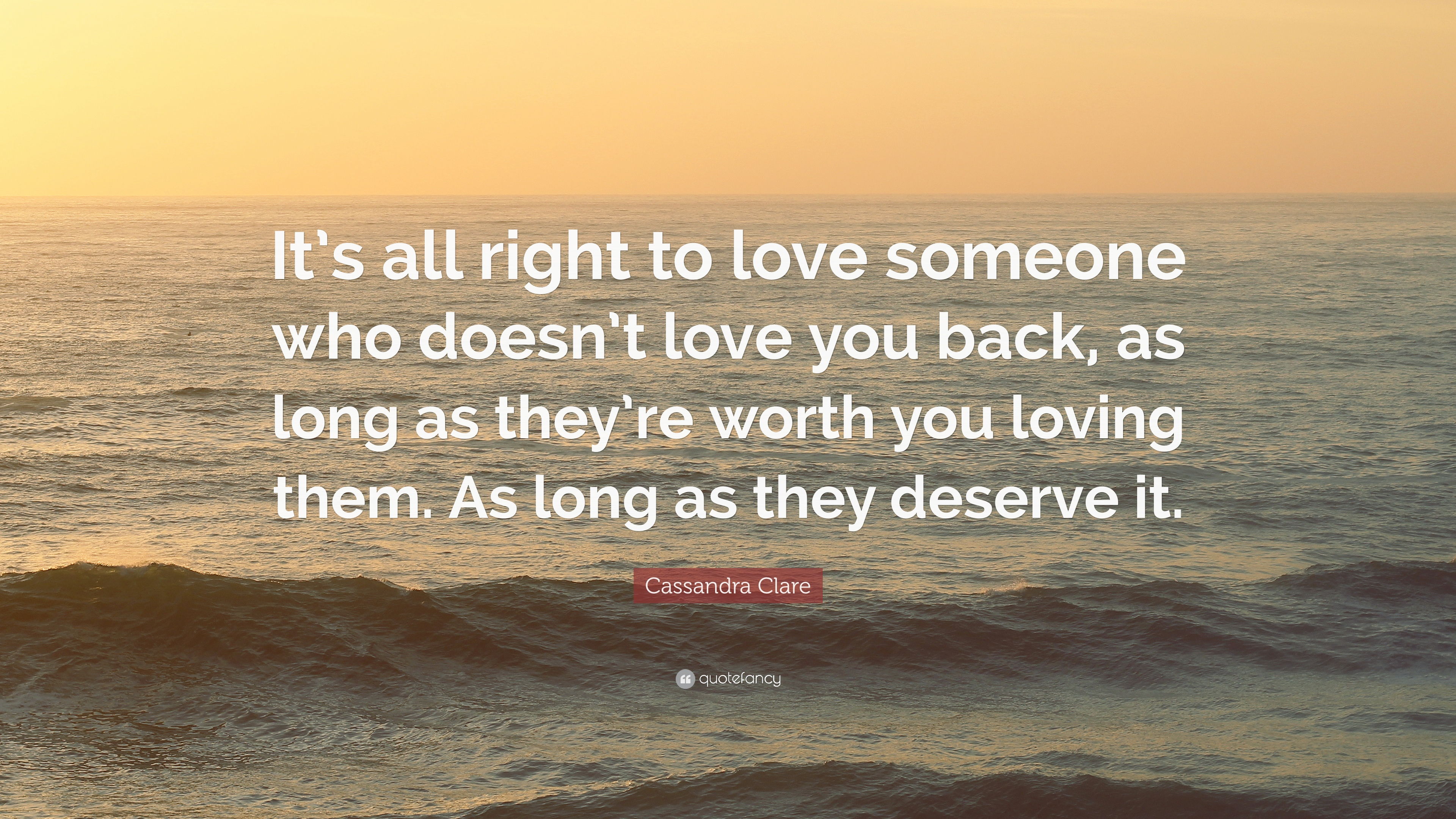 "Quotes About Loving Someone Who Doesn T Love You Back Cassandra Clare Quote ""It's All Right To Love Someone Who Doesn't"