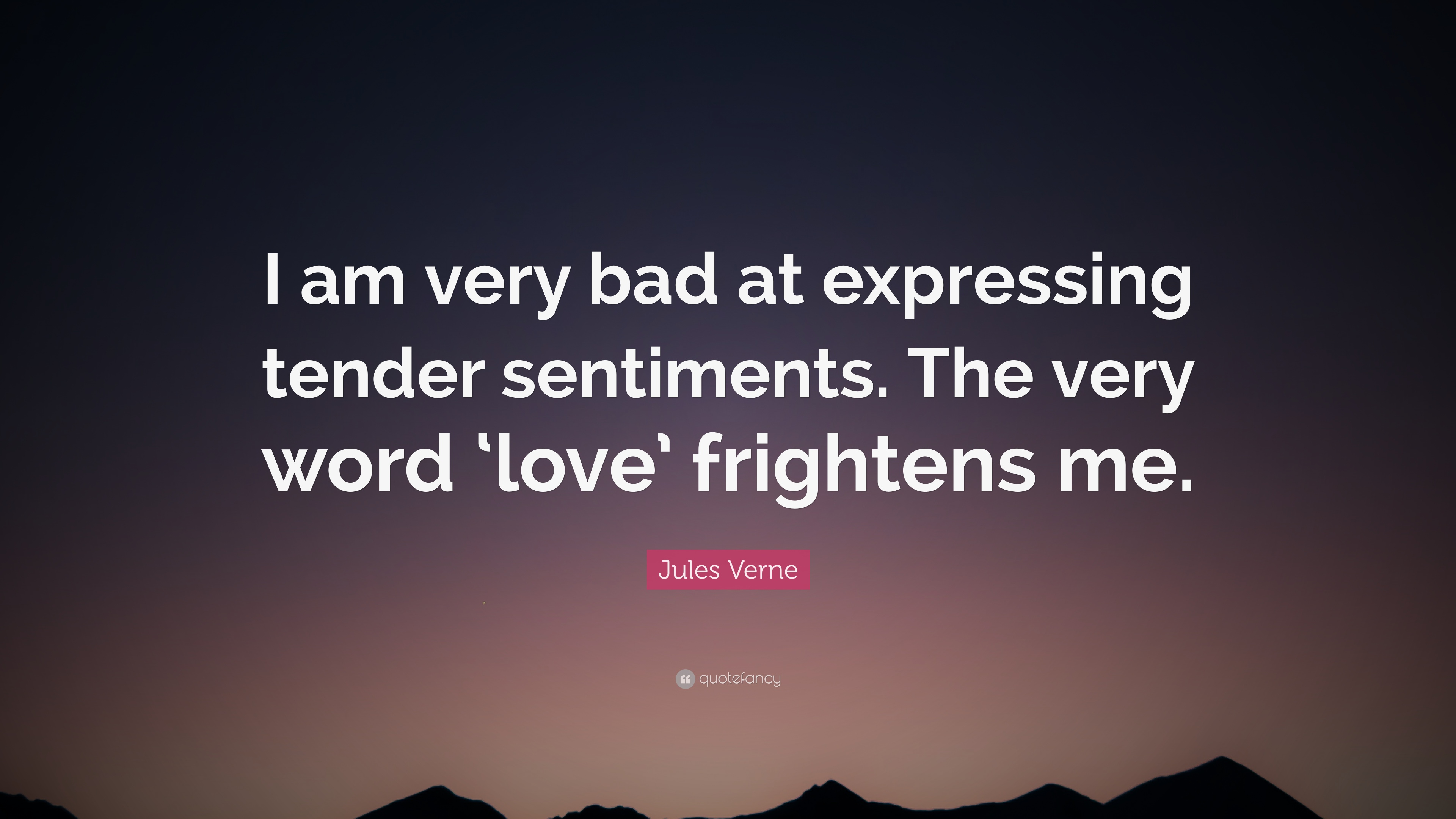 "Expressing Love Quotes Jules Verne Quote ""I Am Very Bad At Expressing Tender Sentiments"