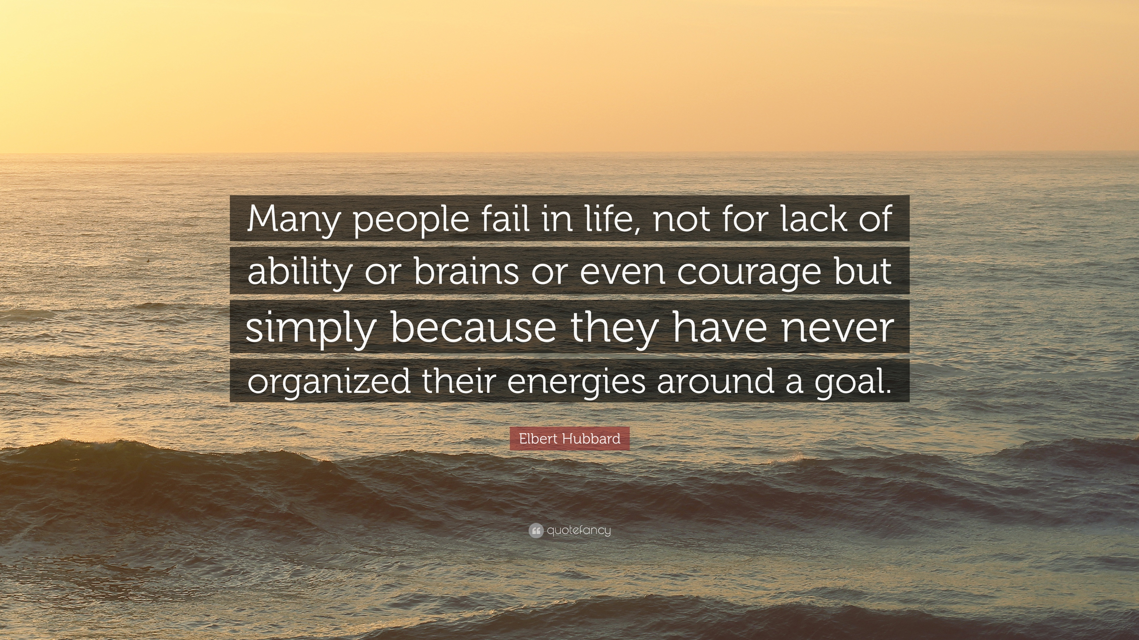 "Elbert Hubbard Quote: ""Many People Fail In Life, Not For"