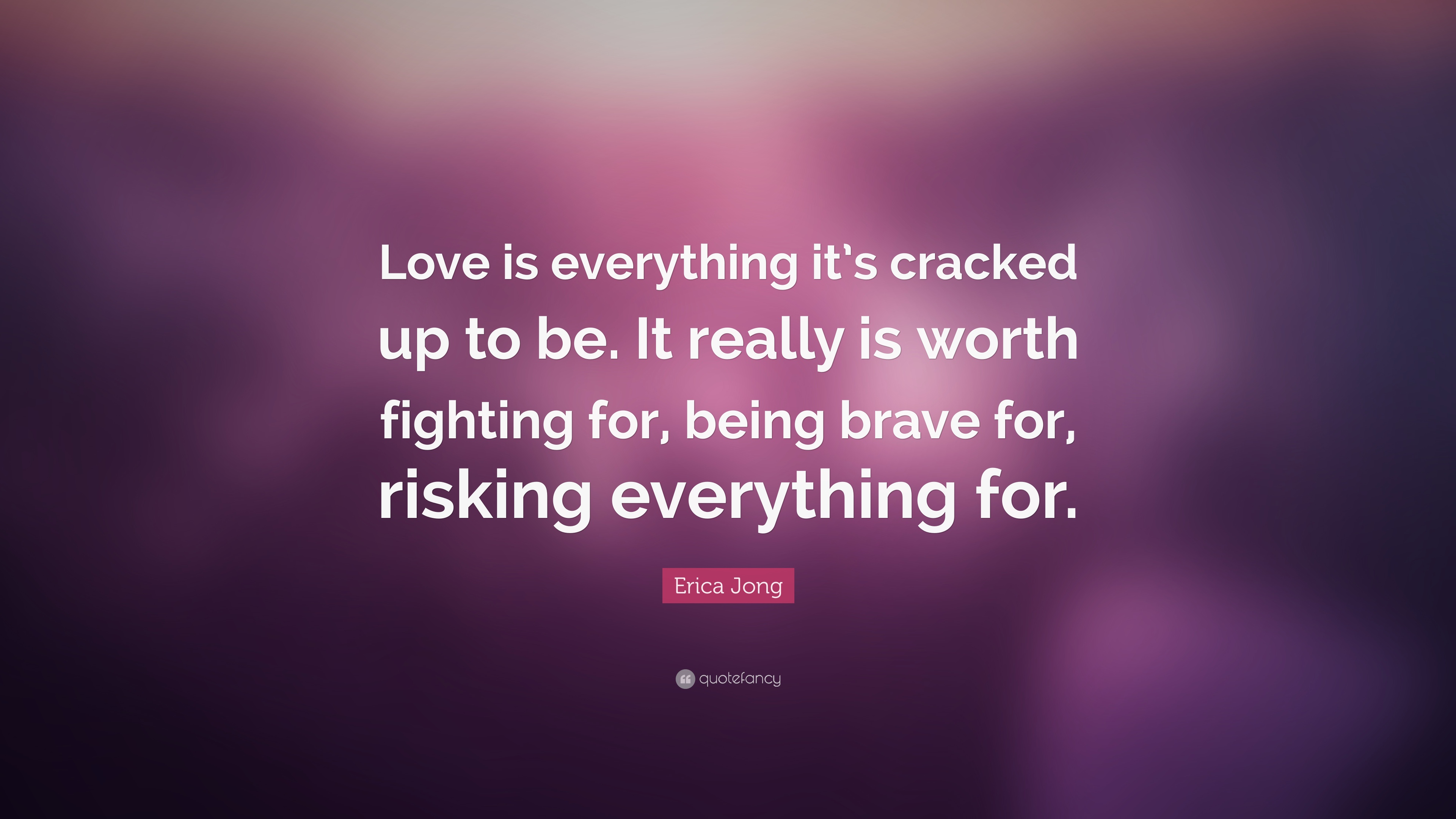 """bf2091d8d Erica Jong Quote: """"Love is everything it's cracked up to be. It really"""