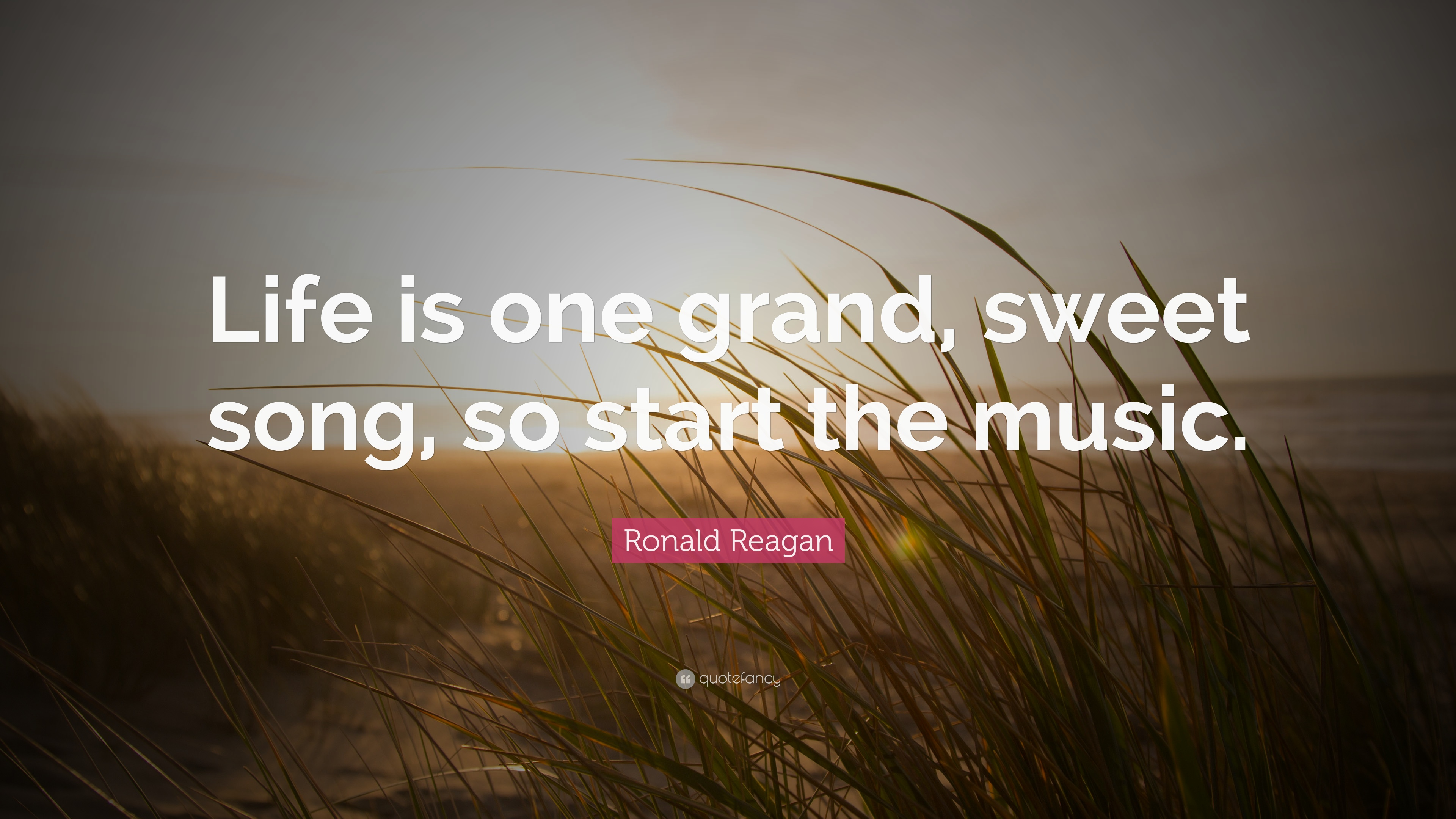 Awesome Ronald Reagan Quote: U201cLife Is One Grand, Sweet Song, So Start The