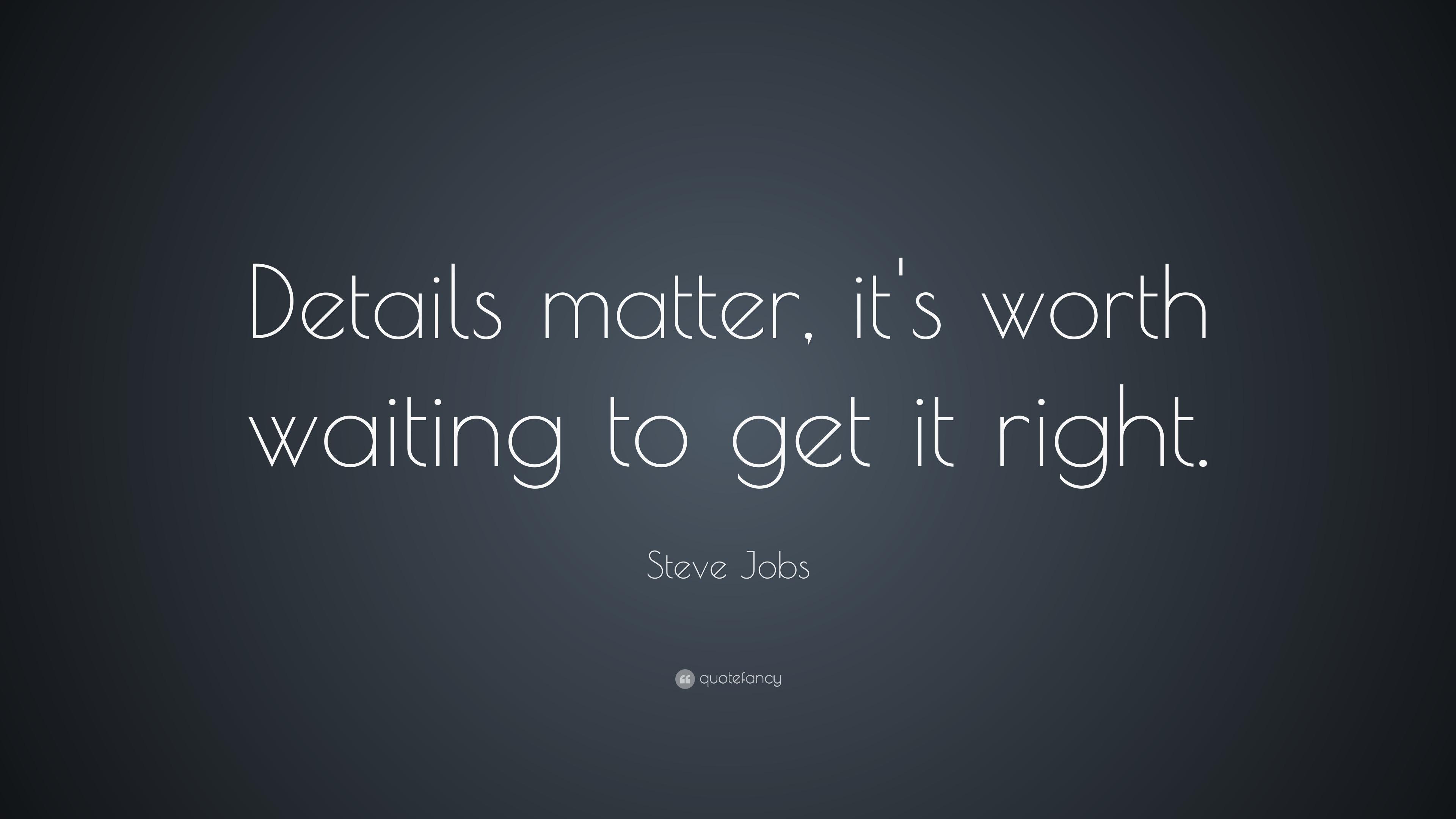 Details Matter Steve Jobs Quote