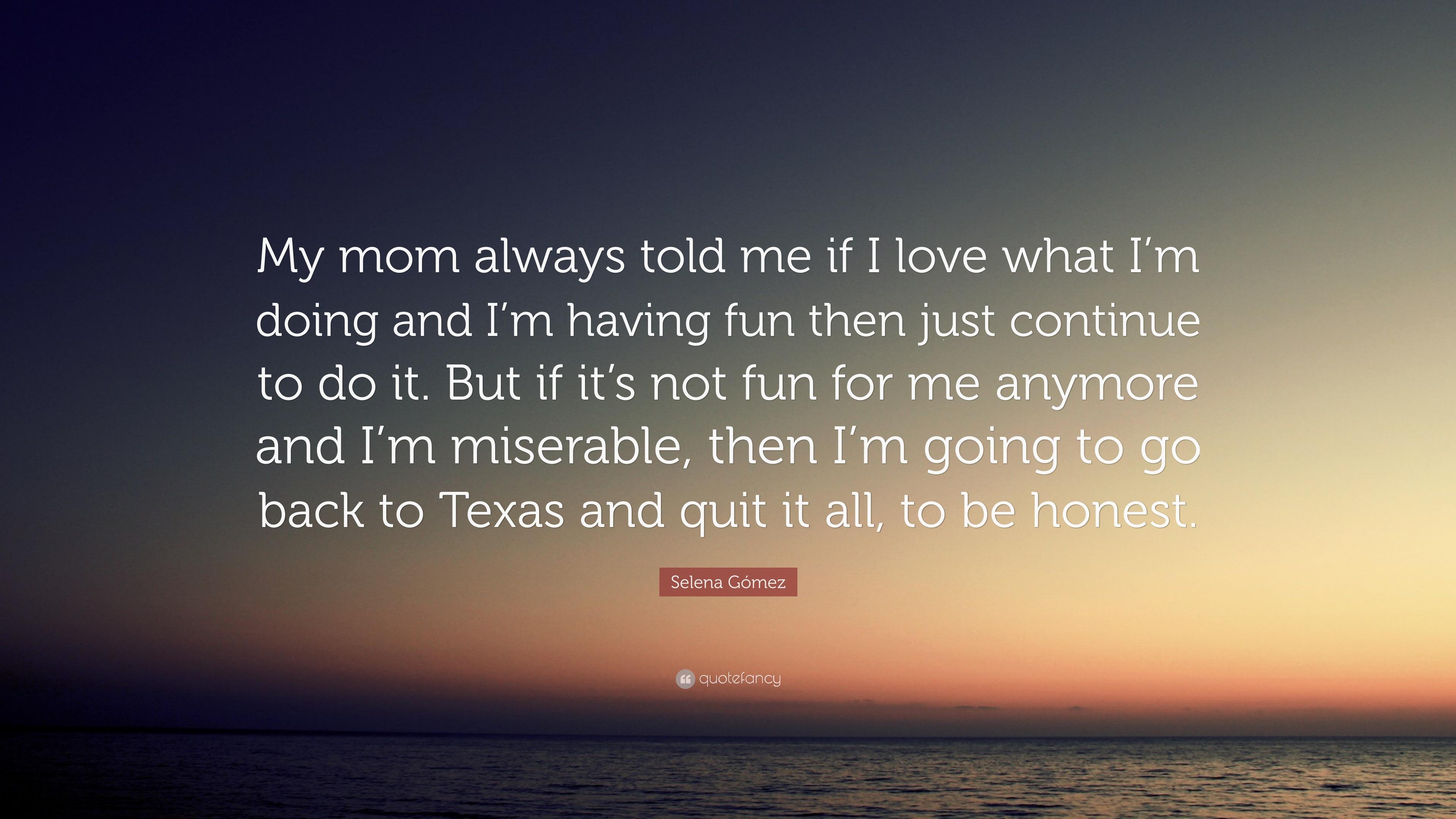 "Selena Gómez Quote: ""My Mom Always Told Me If I Love What"