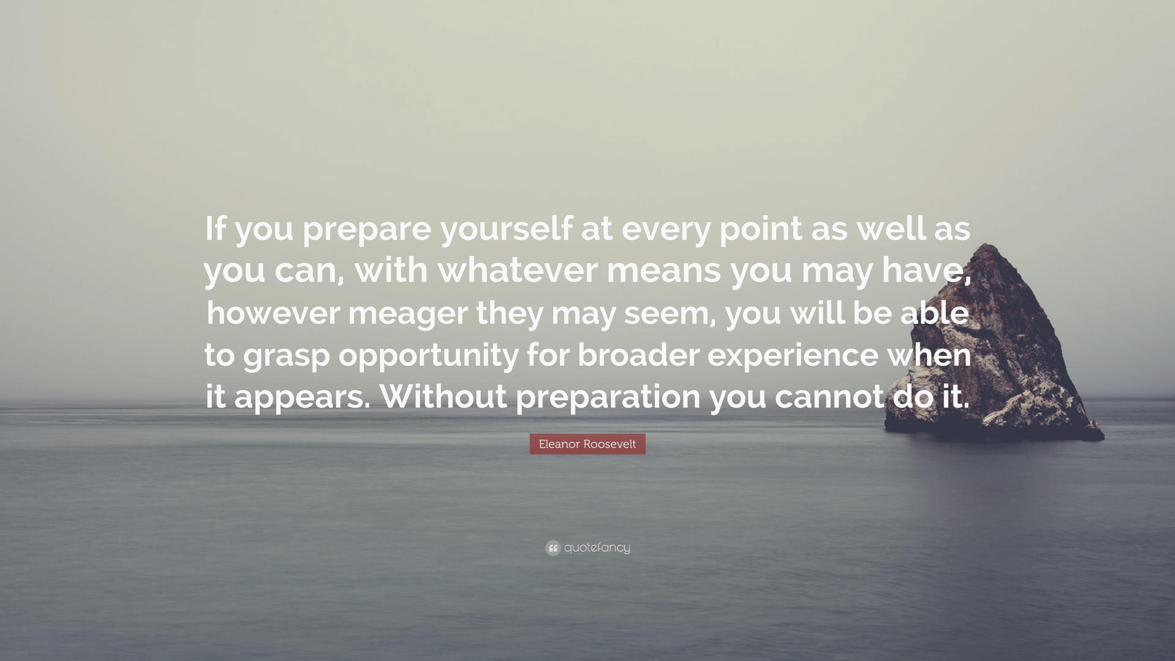 Eleanor roosevelt quote if you prepare yourself at every point as eleanor roosevelt quote if you prepare yourself at every point as well as you solutioingenieria Image collections