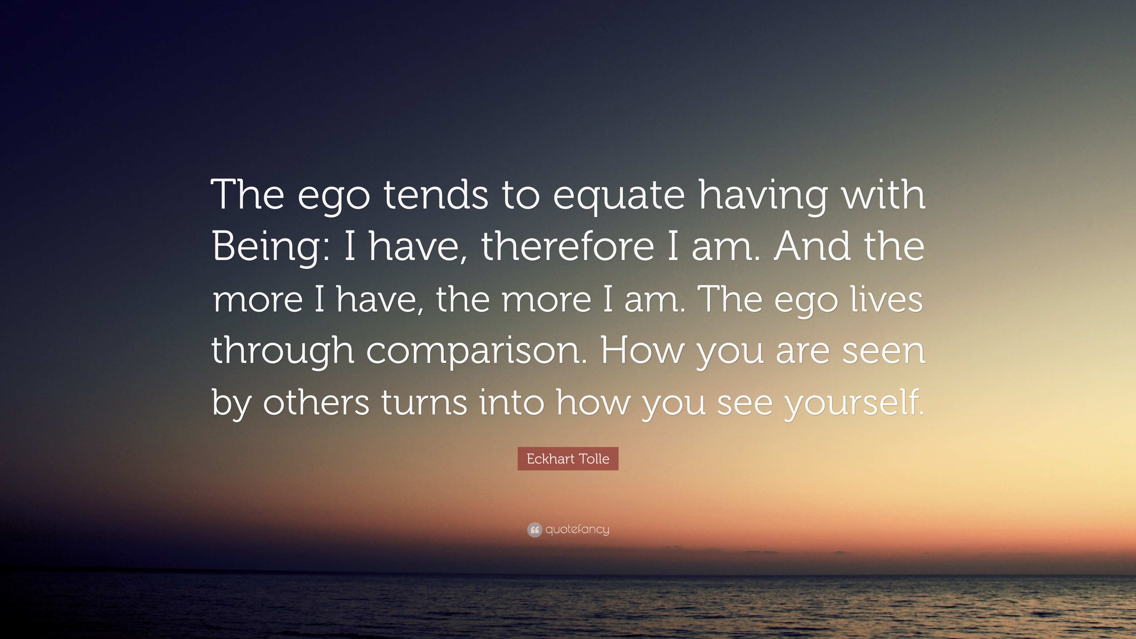 """Eckhart Tolle Quote: """"The Ego Tends To Equate Having With"""