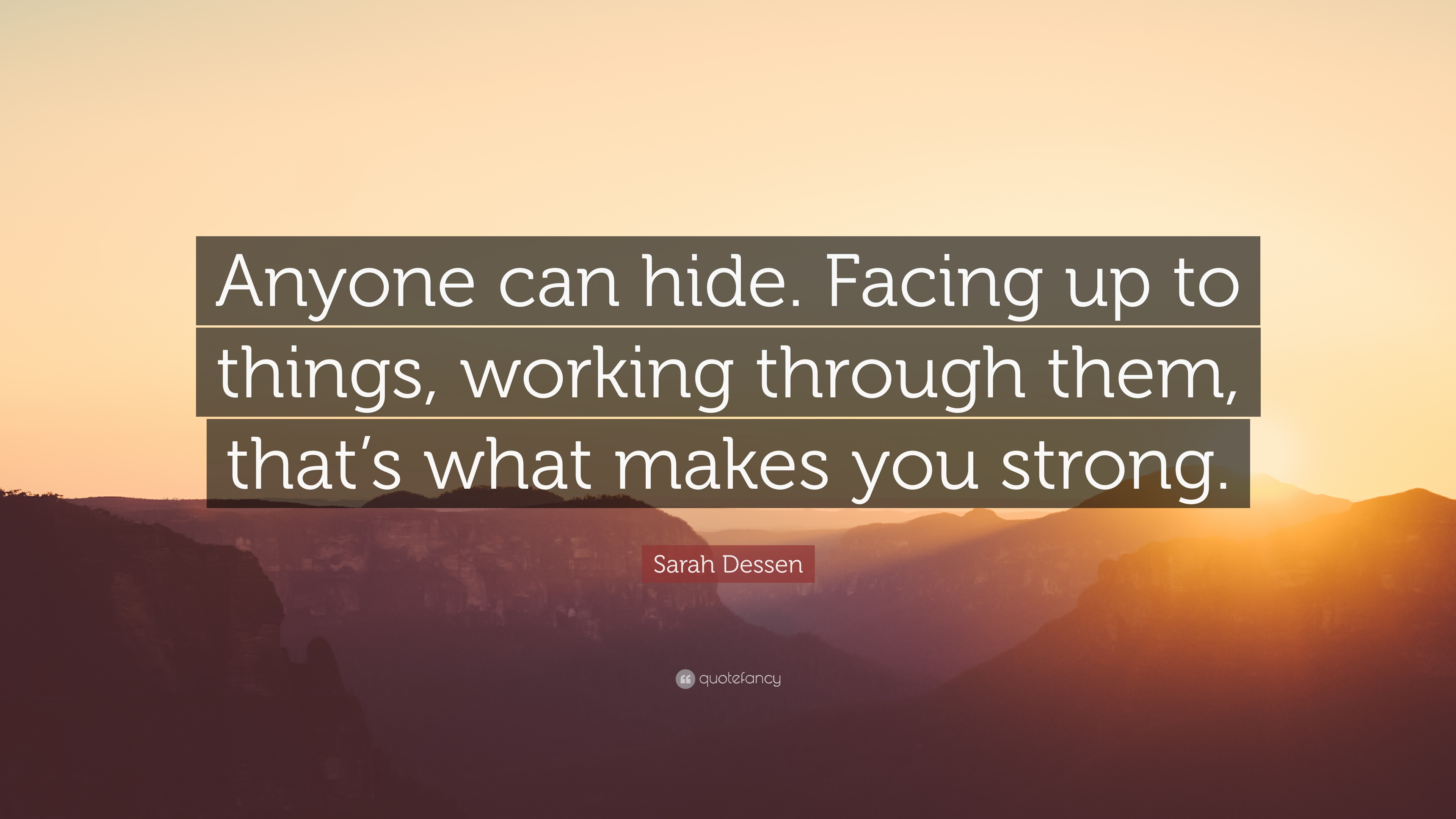 Sarah Dessen Quote Anyone Can Hide Facing Up To Things Working