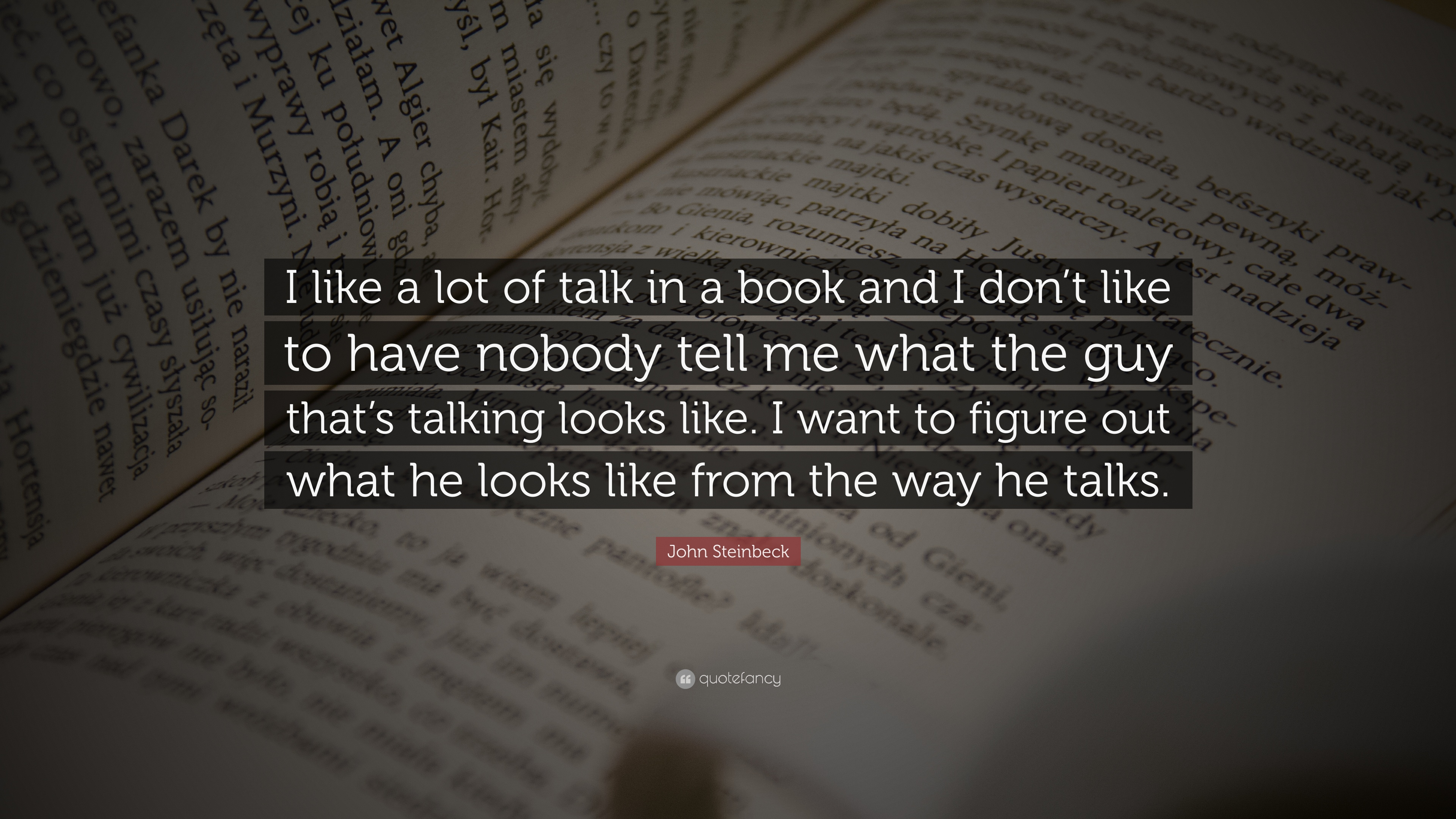 John Steinbeck Quote I Like A Lot Of Talk In A Book And I Dont