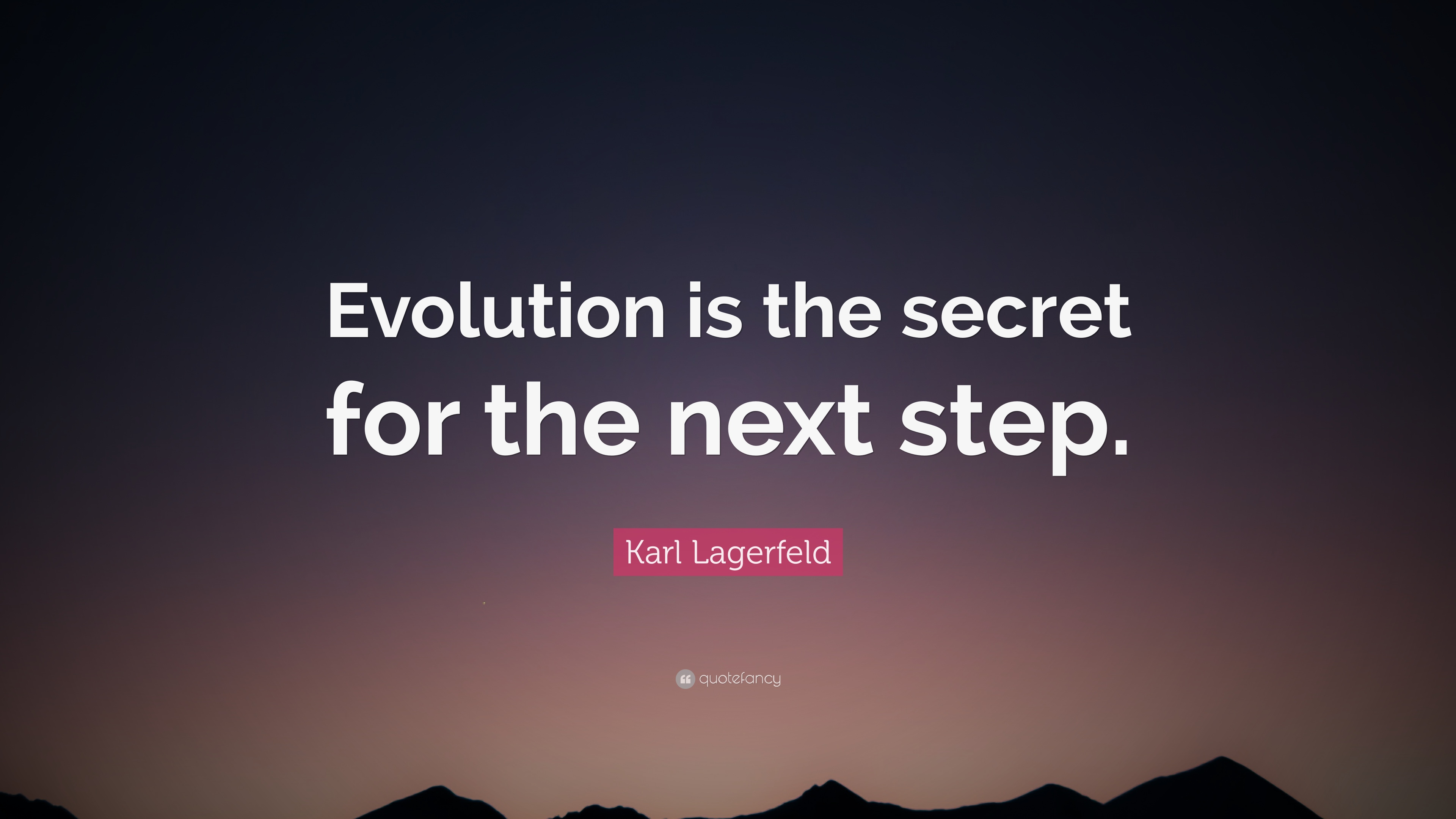 """Karl Lagerfeld Quote: """"Evolution is the secret for the next step"""