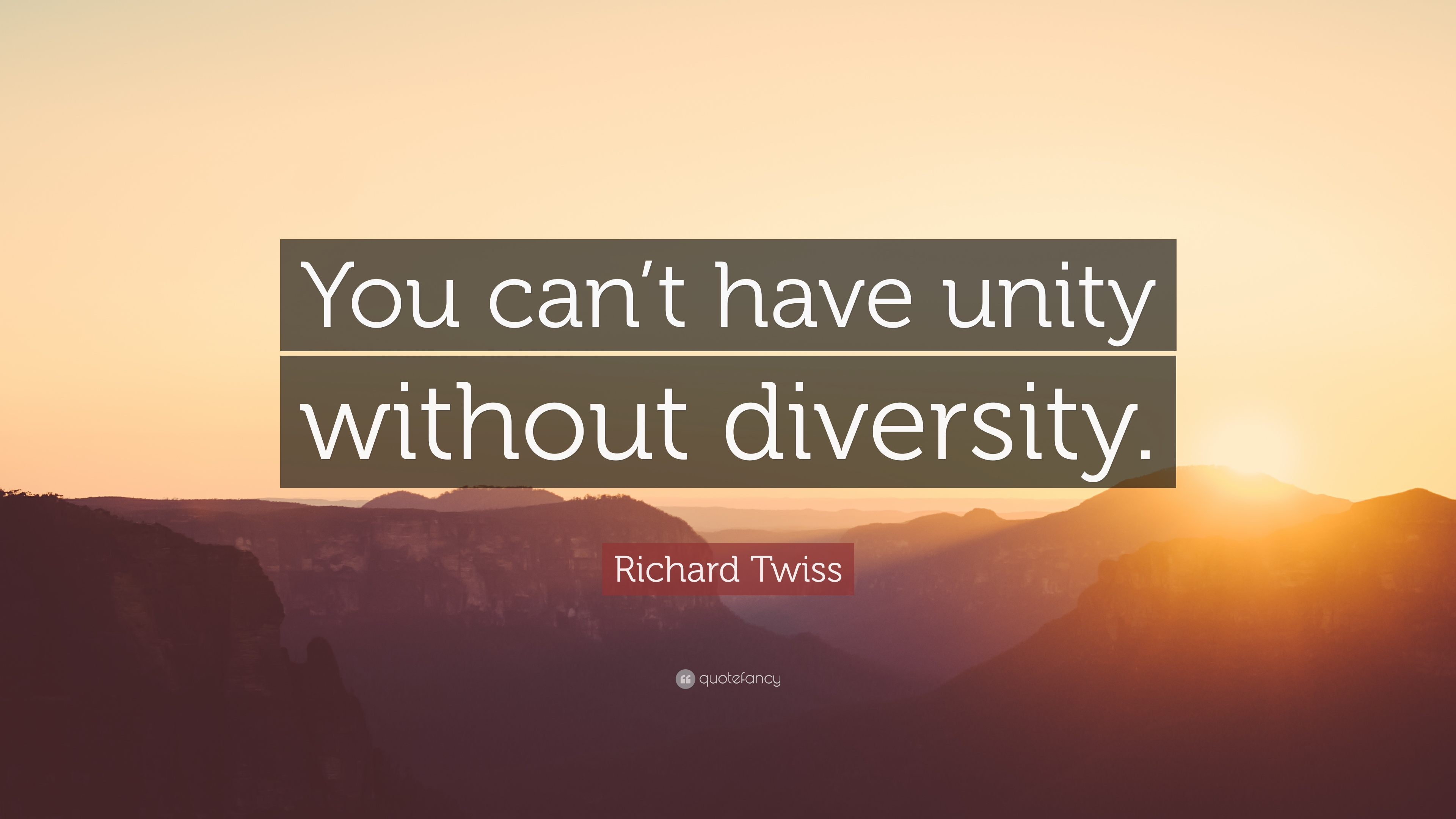 "Richard Twiss Quote: ""You Can't Have Unity Without"
