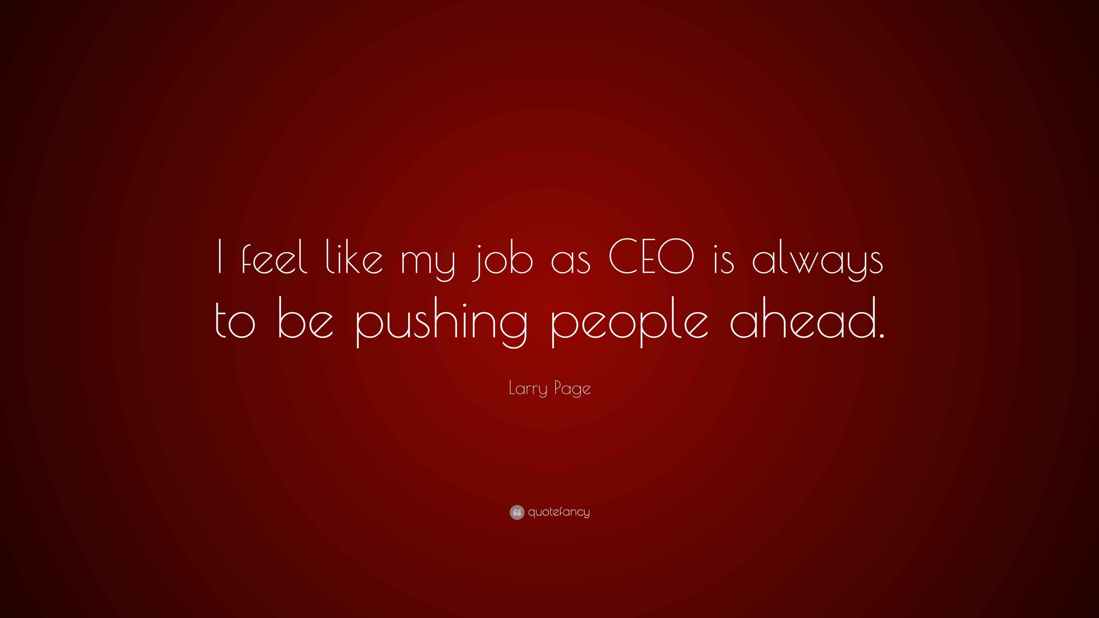 larry page quote i feel like my job as ceo is always to be larry page quote i feel like my job as ceo is always to be