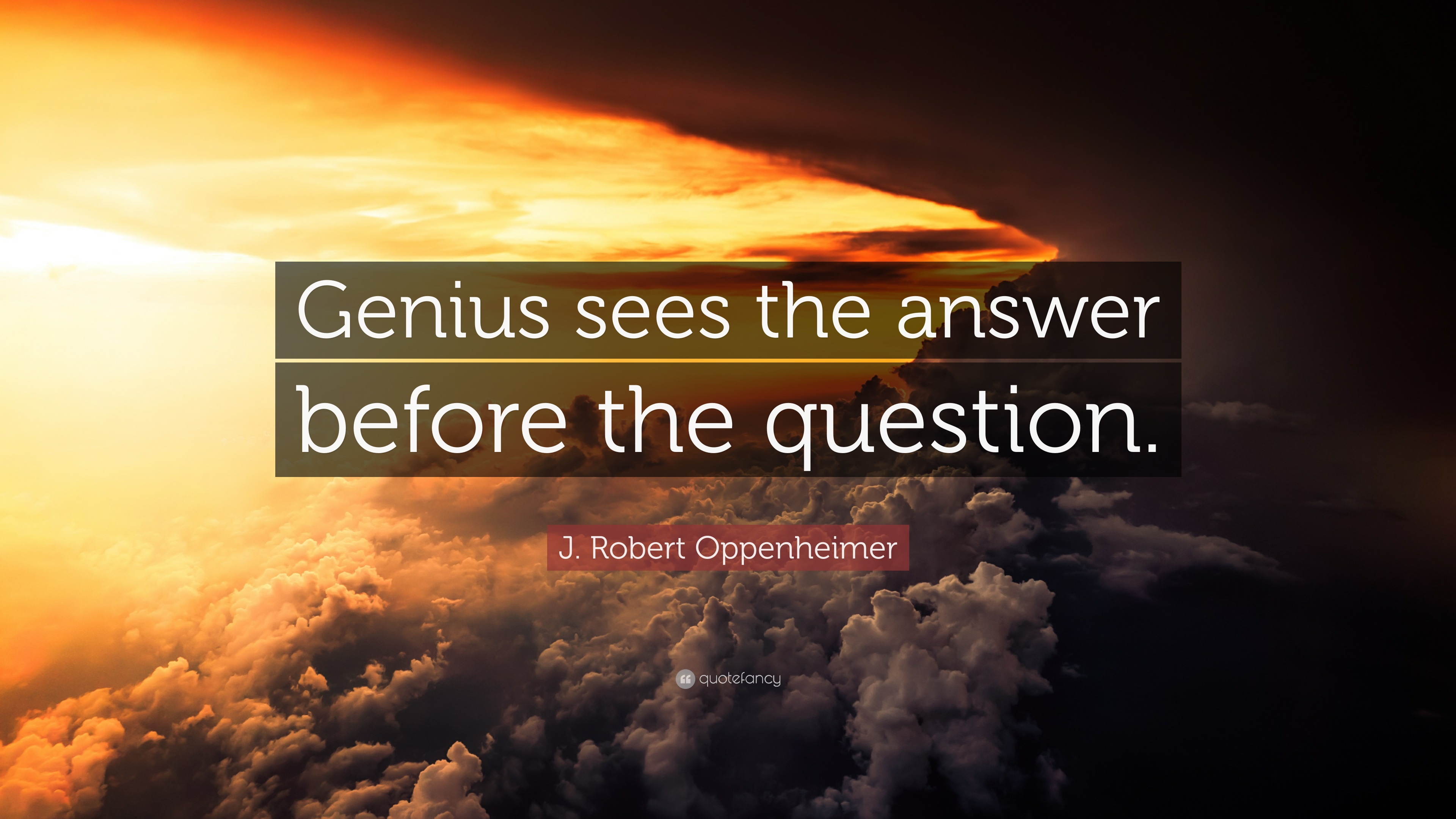 "Oppenheimer Quote Jrobert Oppenheimer Quote ""Genius Sees The Answer Before The"