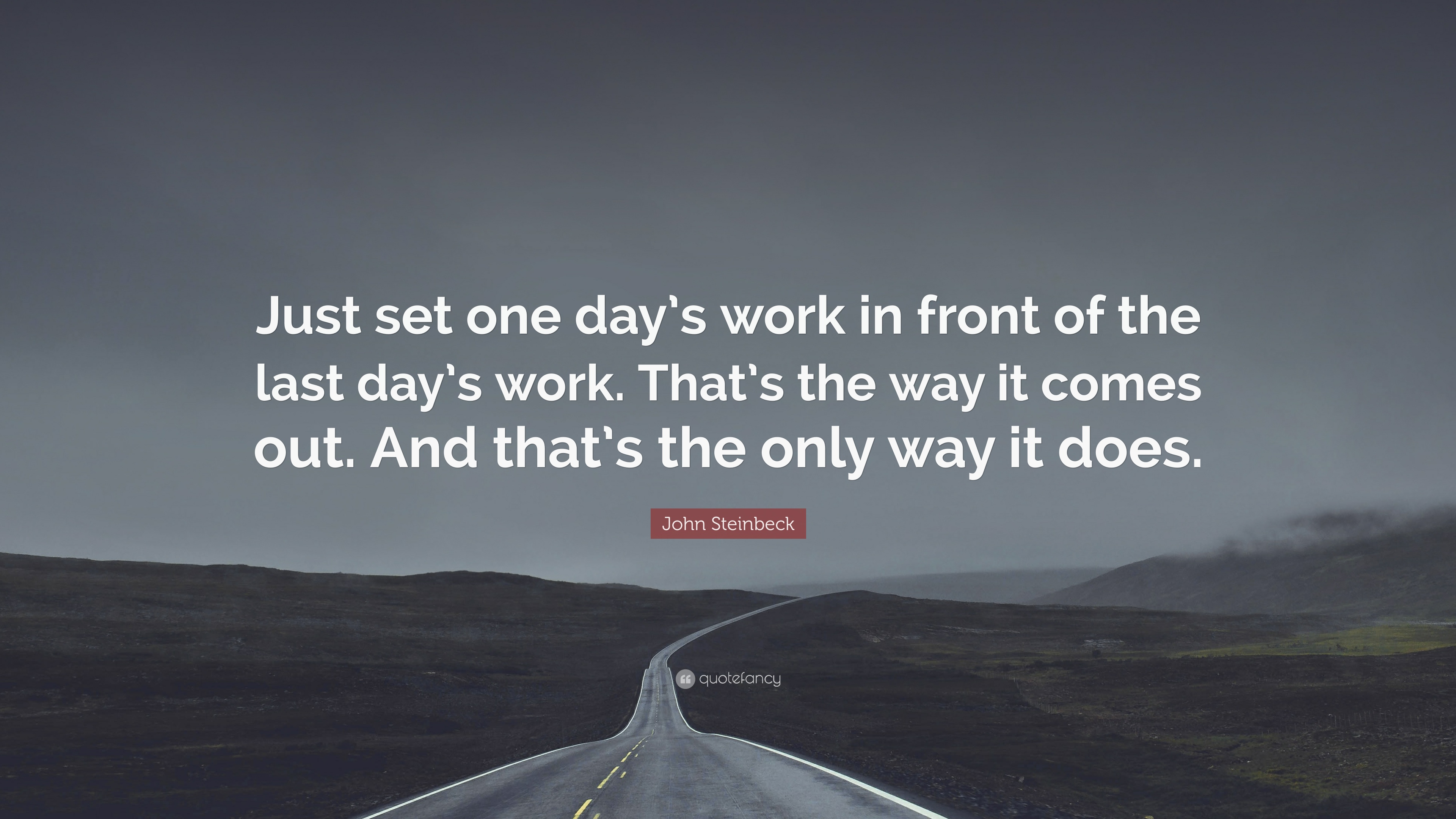 John Steinbeck Quote Just Set One Days Work In Front Of The Last