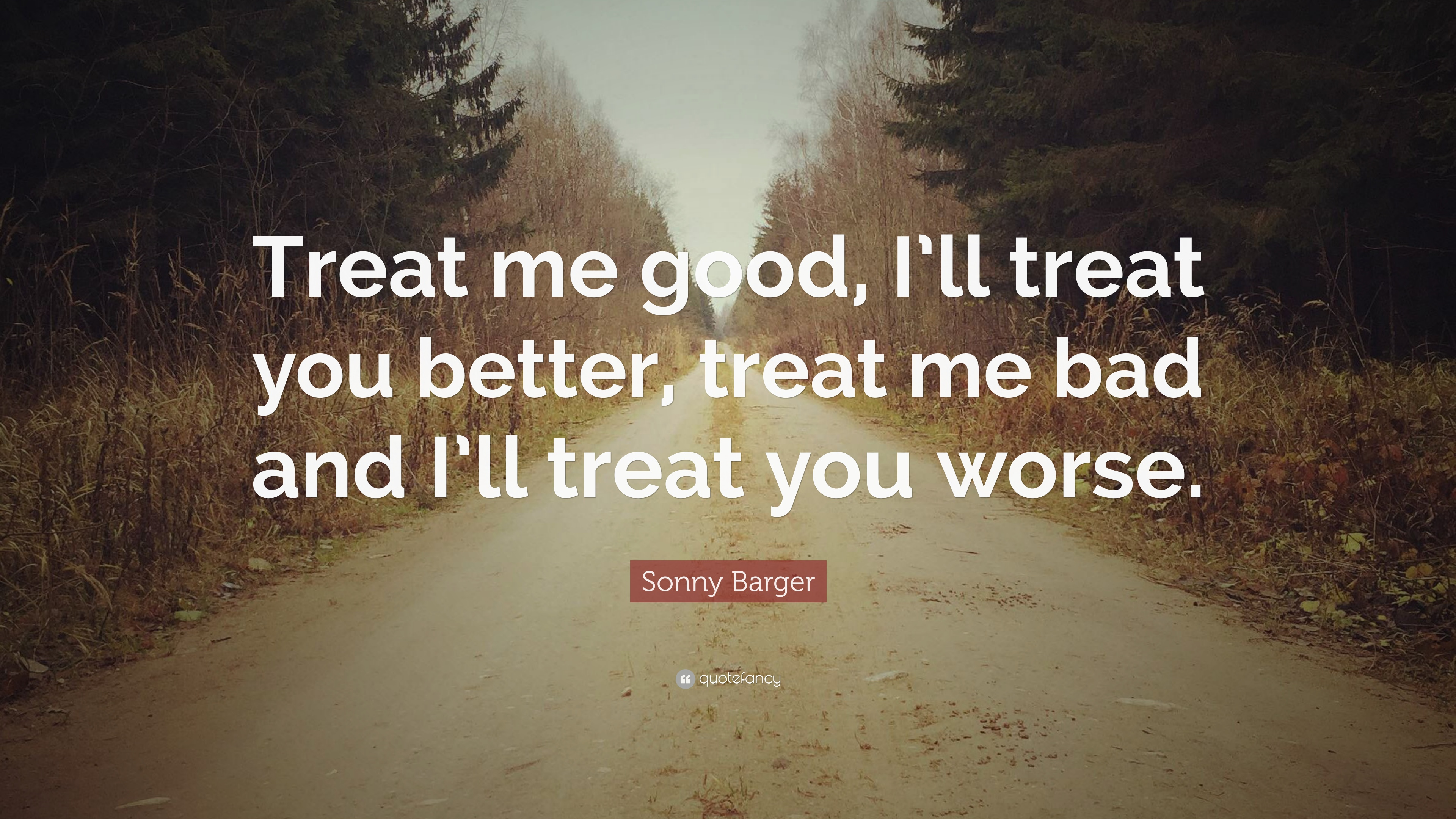 Sonny Barger Quote Treat Me Good Ill Treat You Better Treat Me