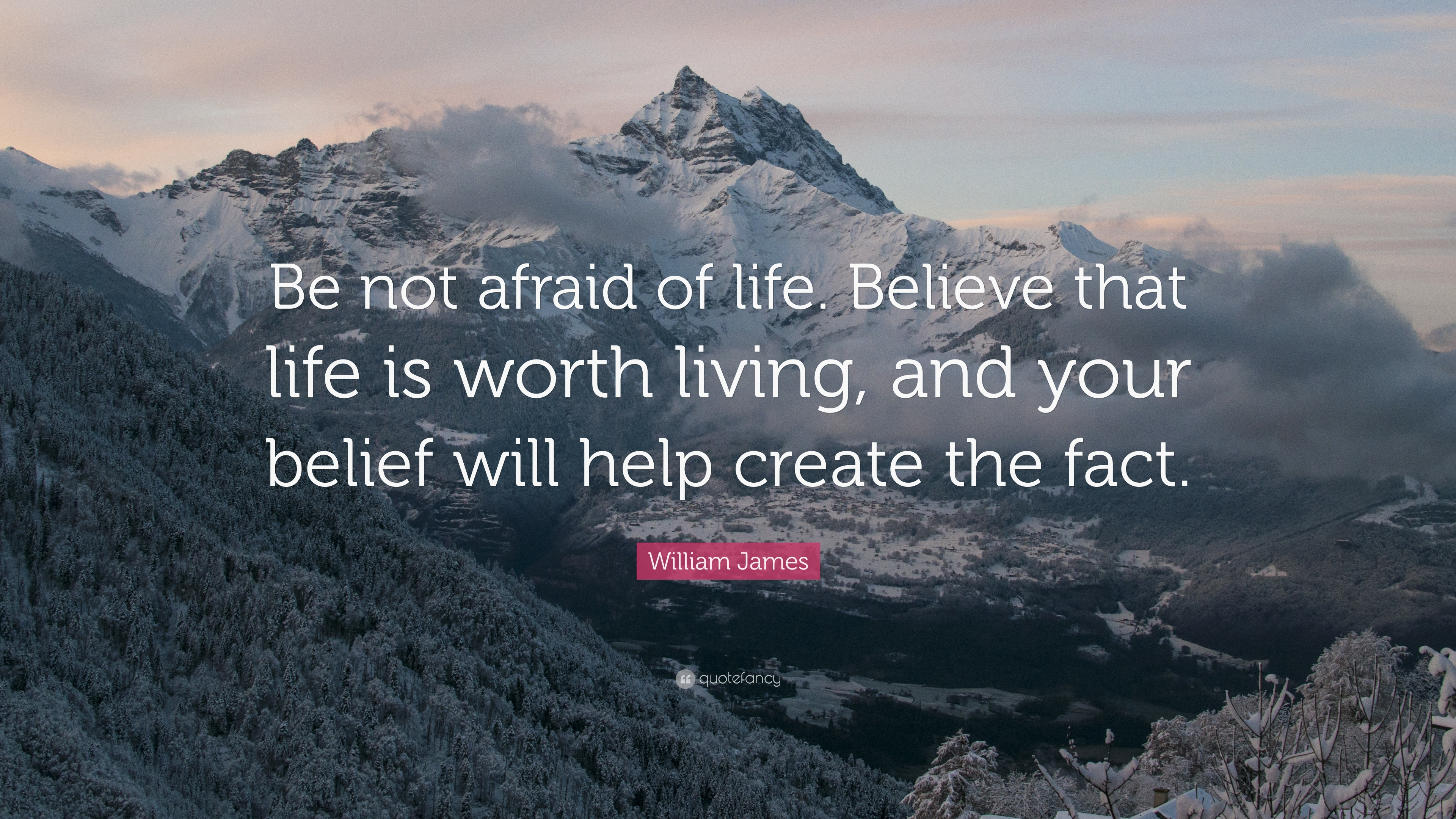 William James Quote Be Not Afraid Of Life Believe That Life Is