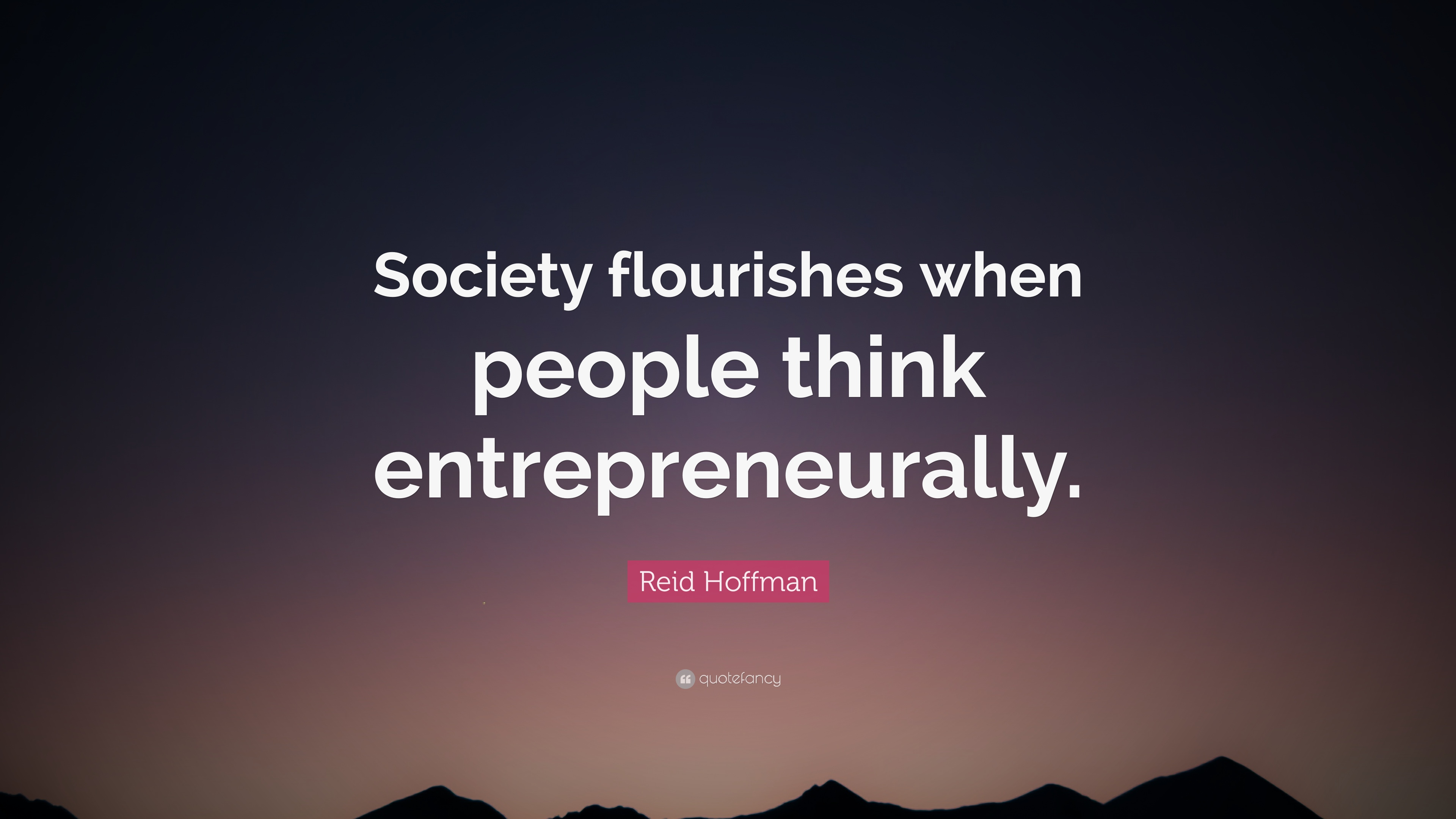 Reid Hoffman Quote: U201cSociety Flourishes When People Think Entrepreneurally.u201d