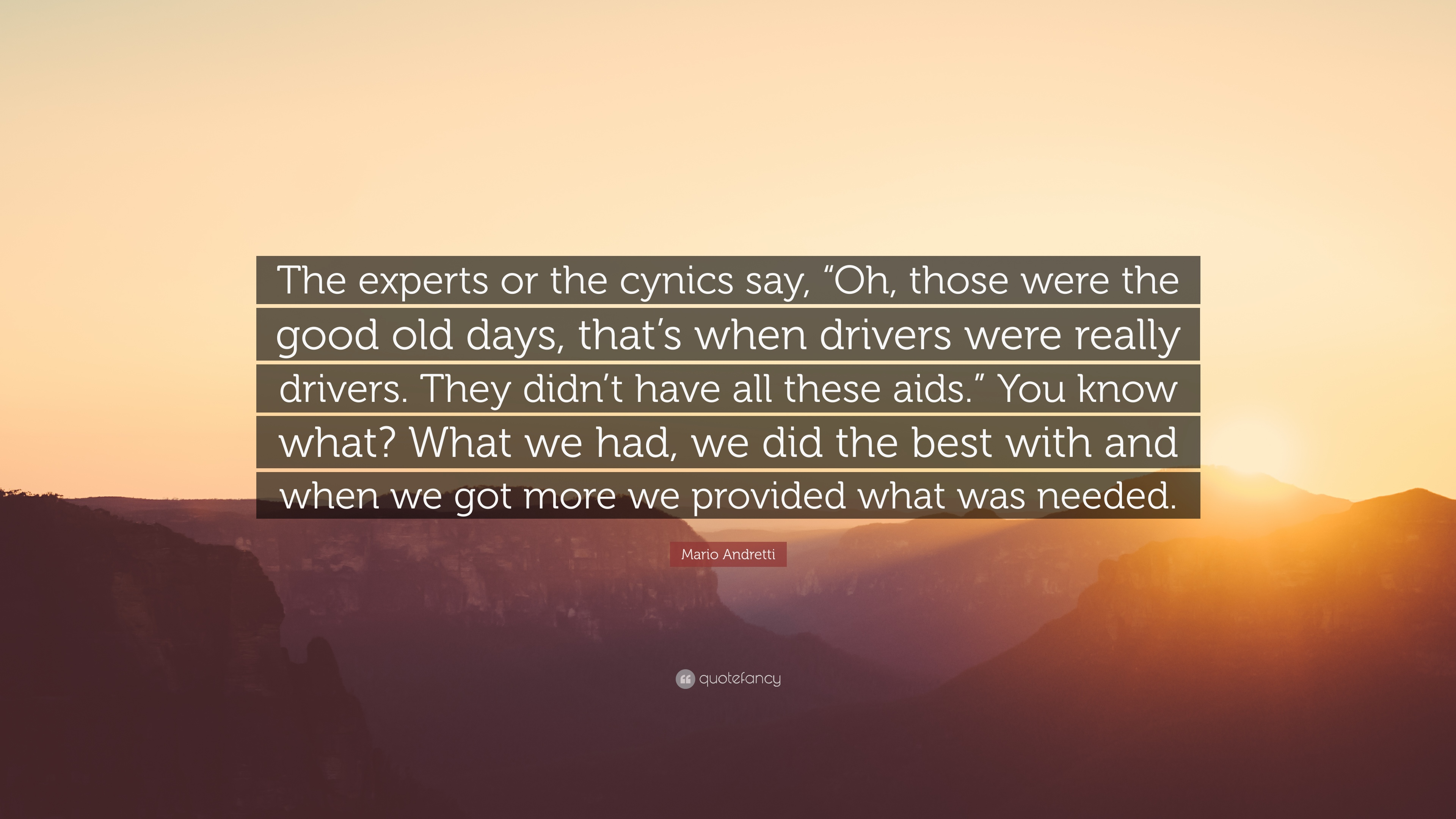 """Mario Andretti Quote: """"The Experts Or The Cynics Say, """"Oh"""