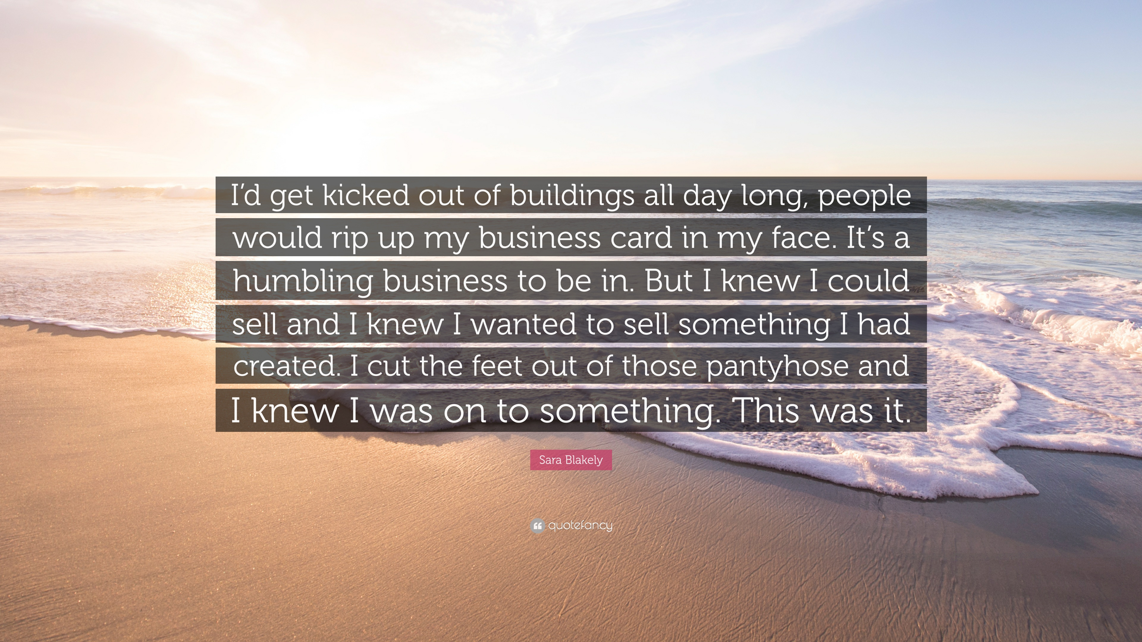 """Sara Blakely Quote """"I d kicked out of buildings all day long"""