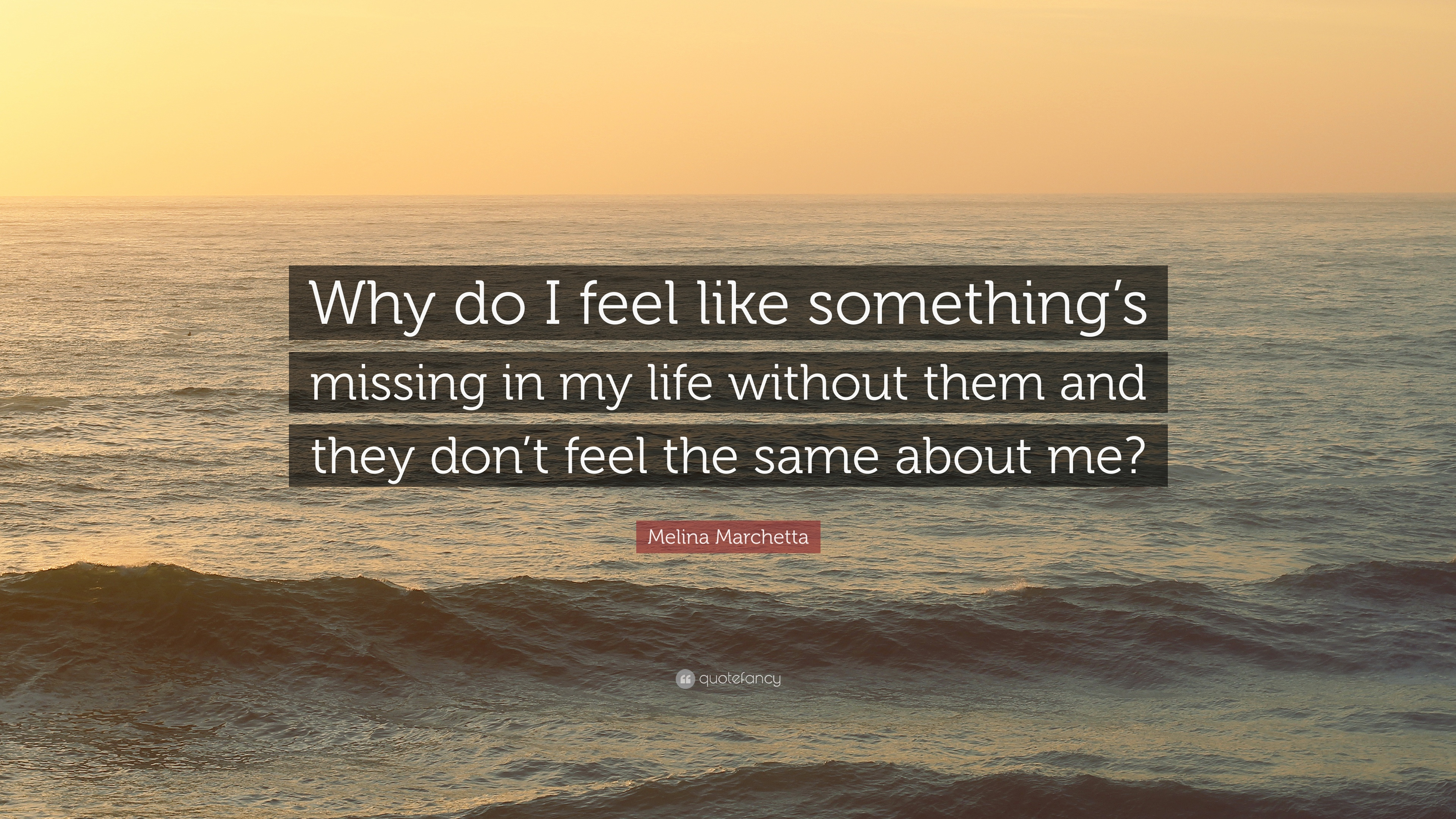 Melina Marchetta Quote Why Do I Feel Like Somethings Missing In