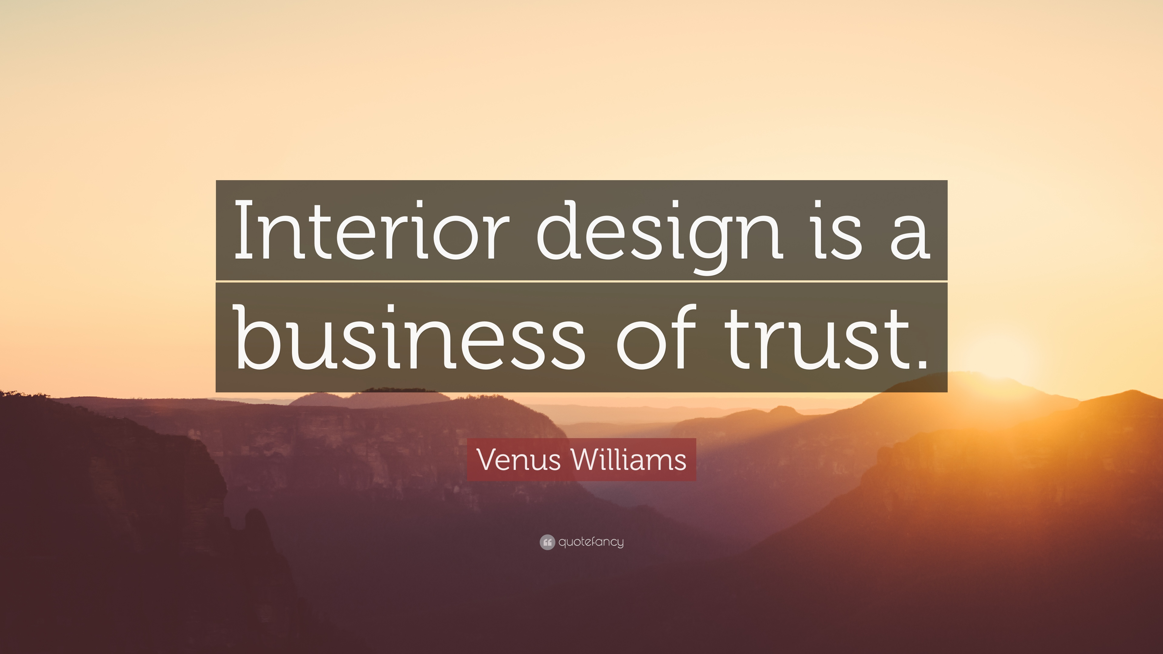 Venus williams quote interior design is a business of trust