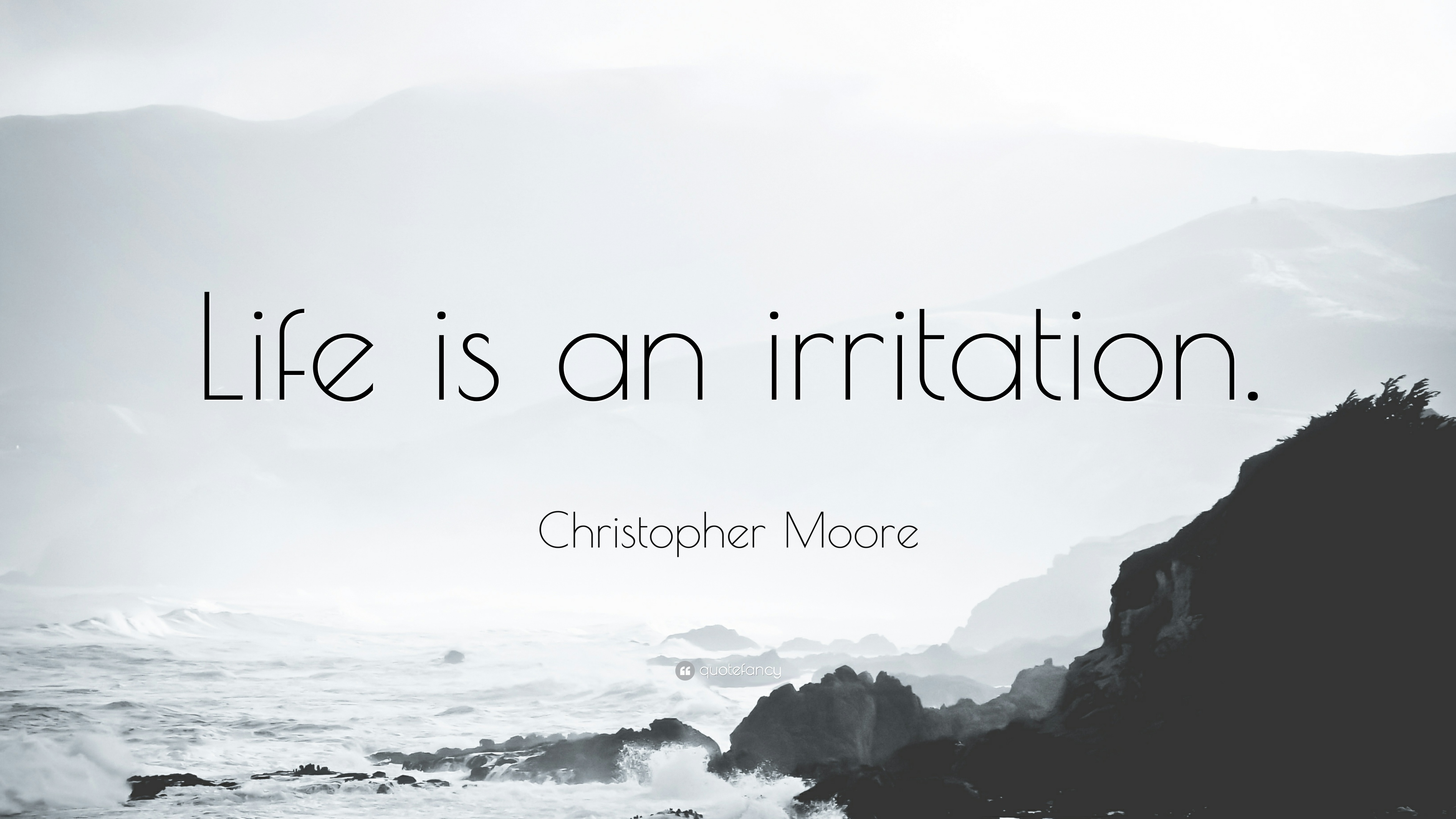 Christopher Moore Quote Life Is An Irritation 10 Wallpapers