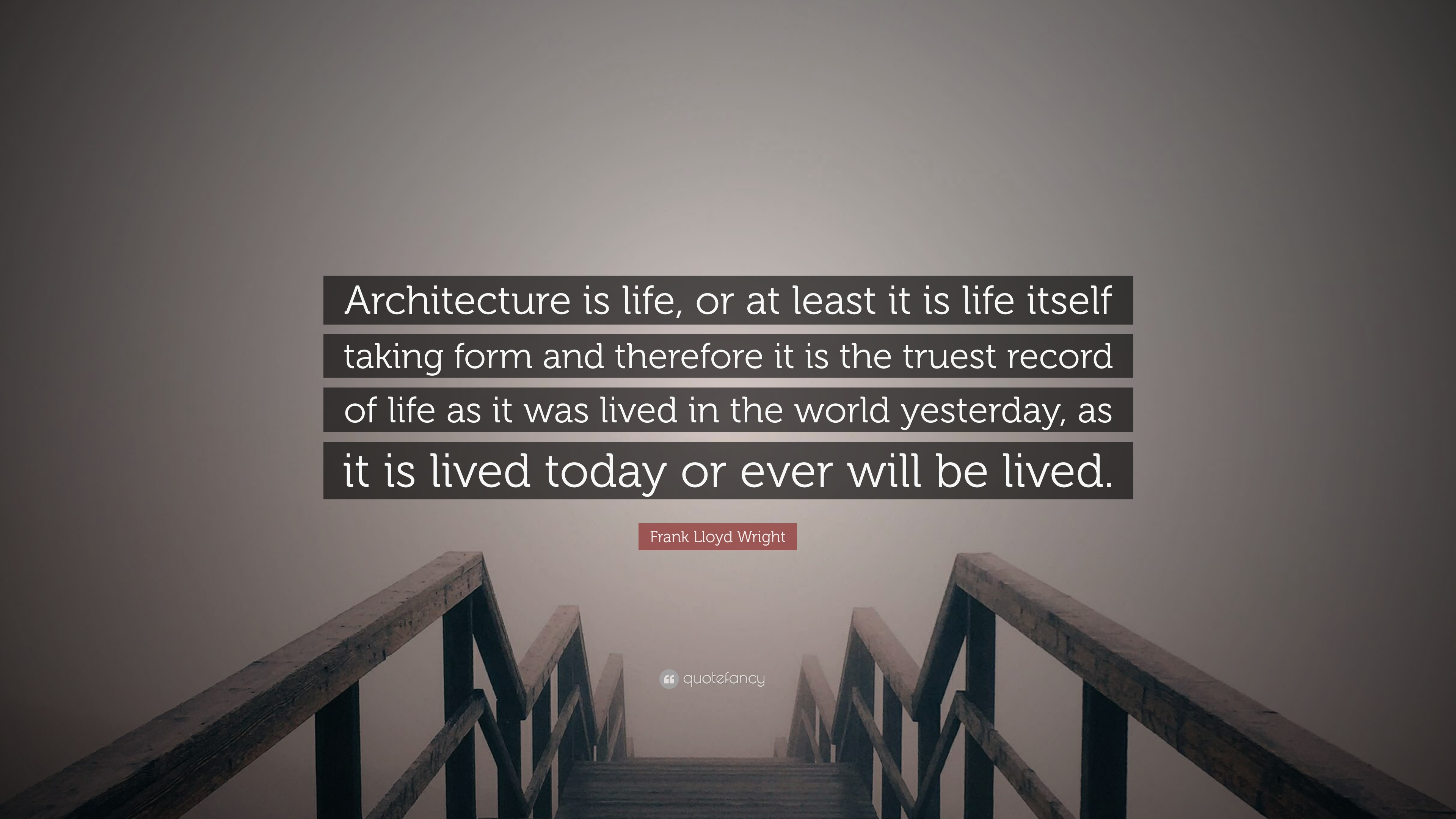Frank Lloyd Wright Quotes | Frank Lloyd Wright Quote Architecture Is Life Or At Least It Is