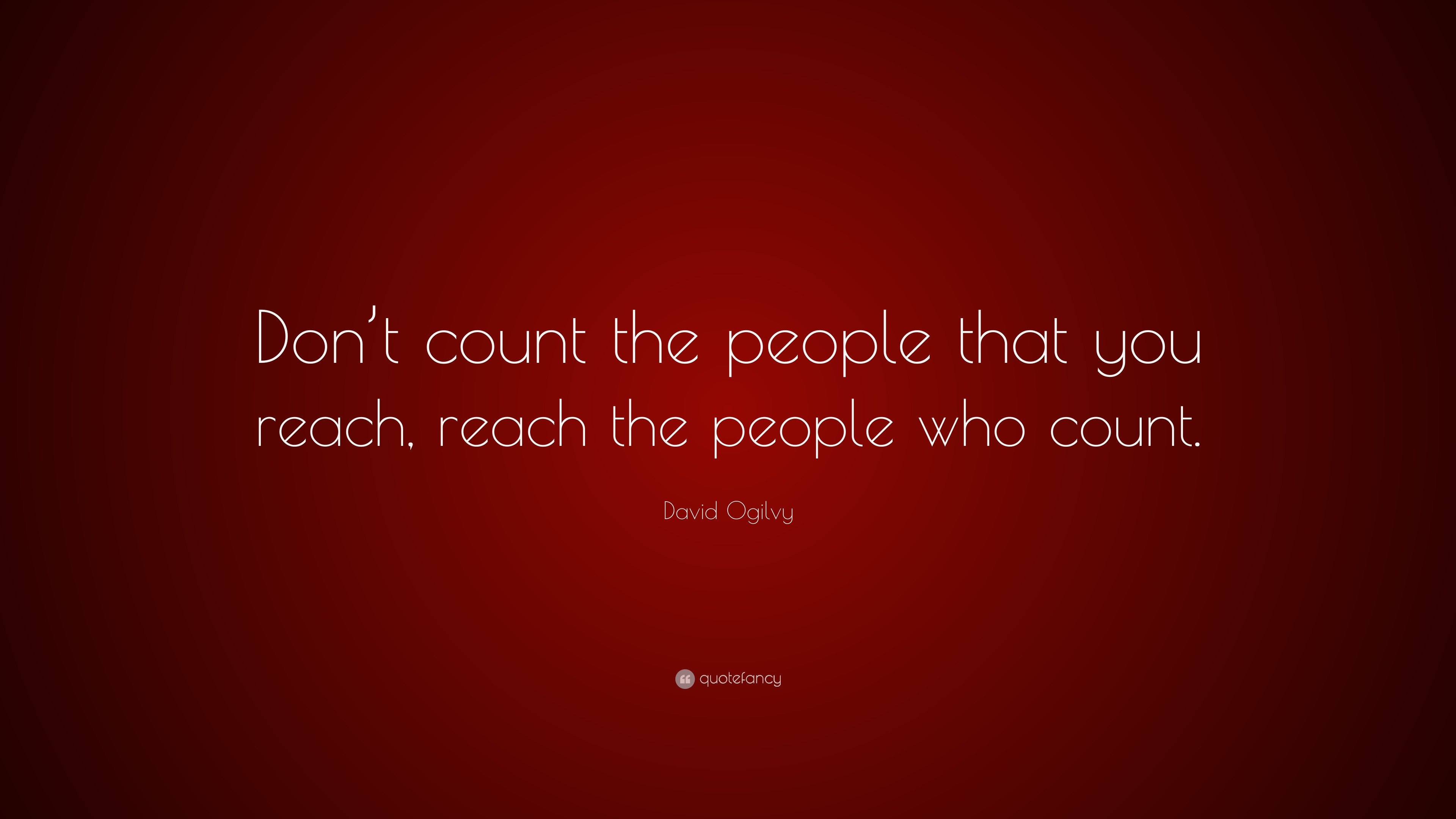"David Ogilvy Quotes Delectable David Ogilvy Quote ""Don't Count The People That You Reach Reach"