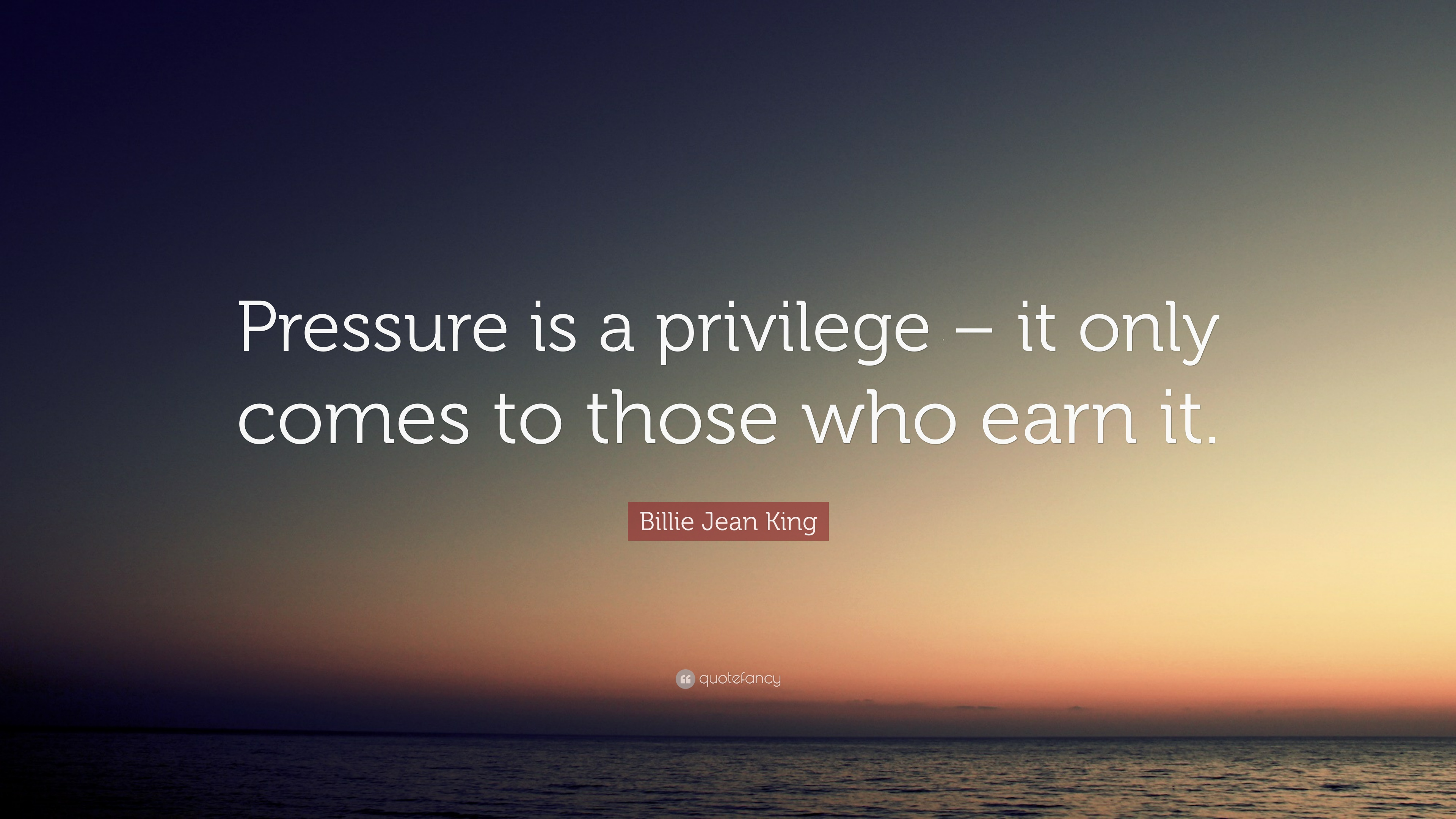 Billie Jean King Quote Pressure Is A Privilege It Only Comes To