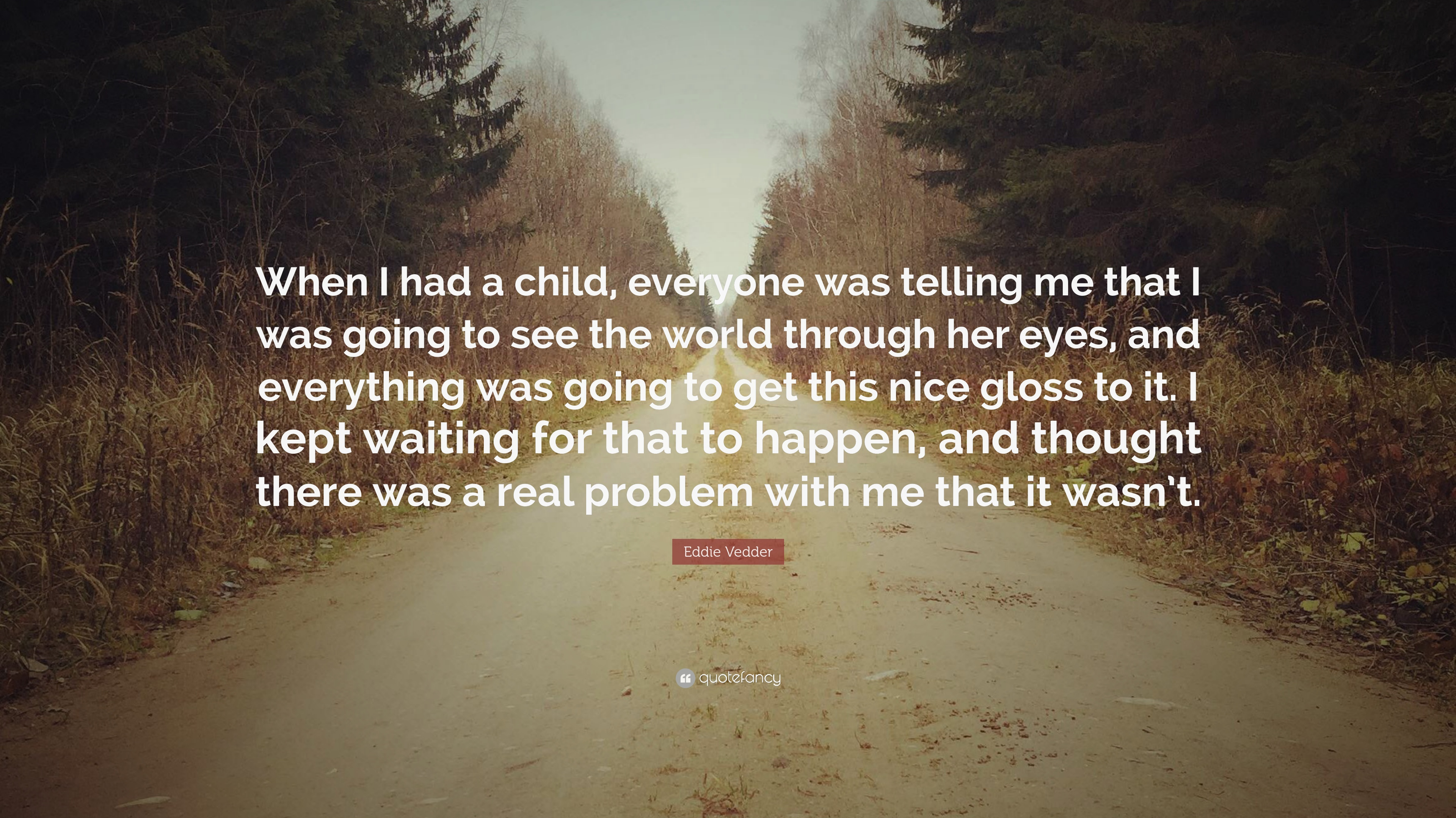 "Through The Eyes Of A Child Quote: Eddie Vedder Quote: ""When I Had A Child, Everyone Was"