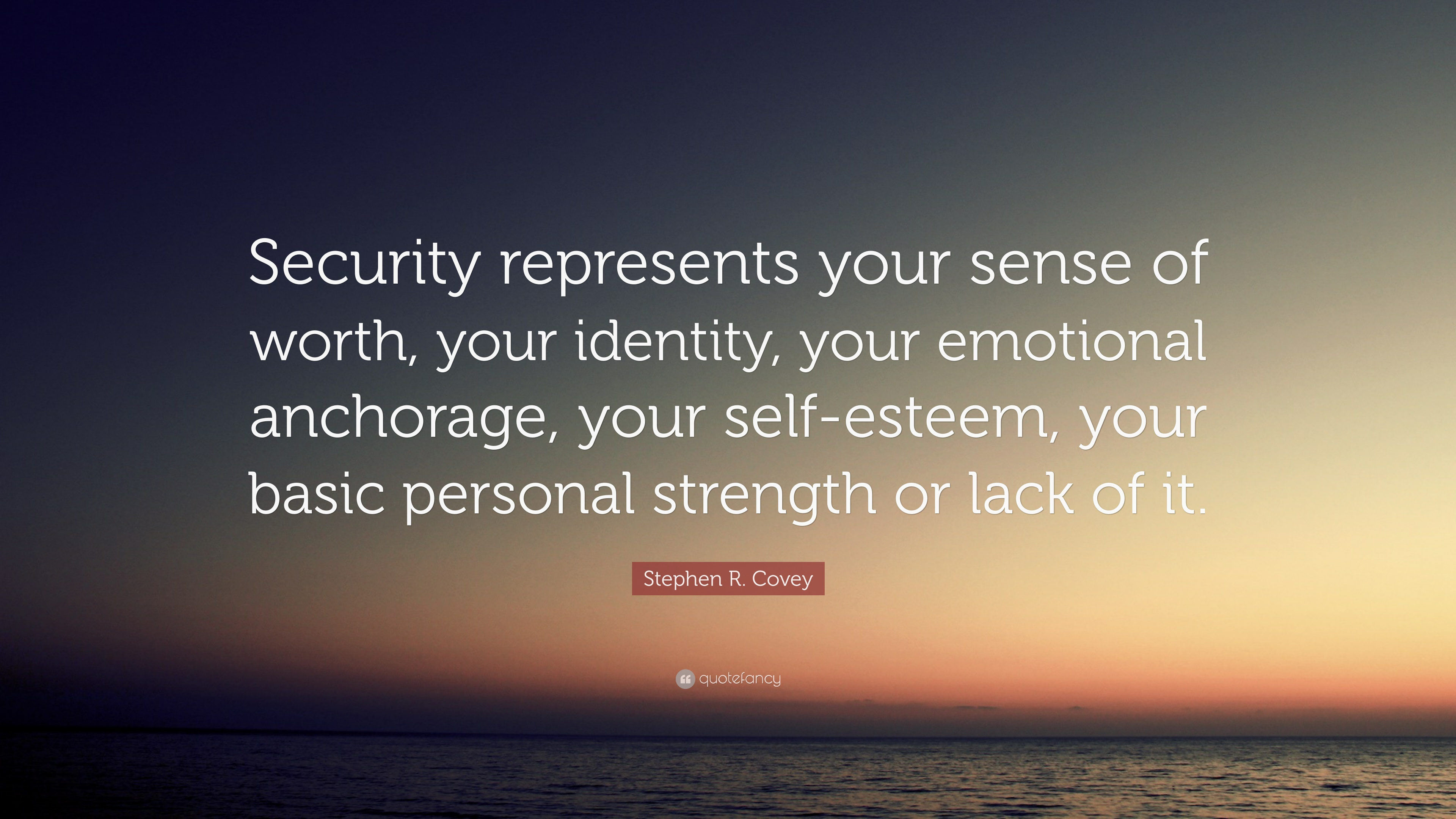 Stephen R Covey Quote Security Represents Your Sense Of Worth