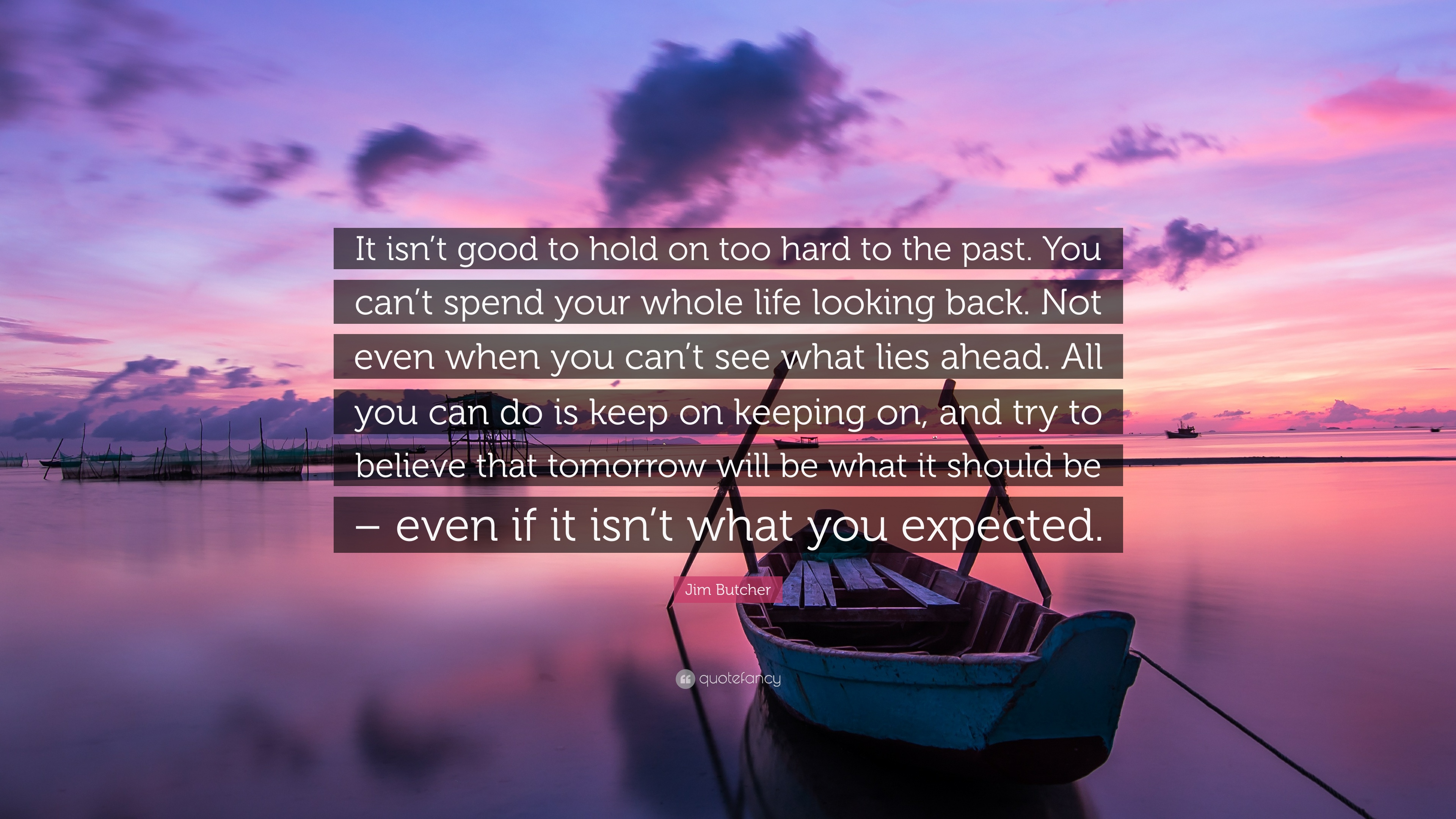 Jim Butcher Quote It Isnt Good To Hold On Too Hard To The Past