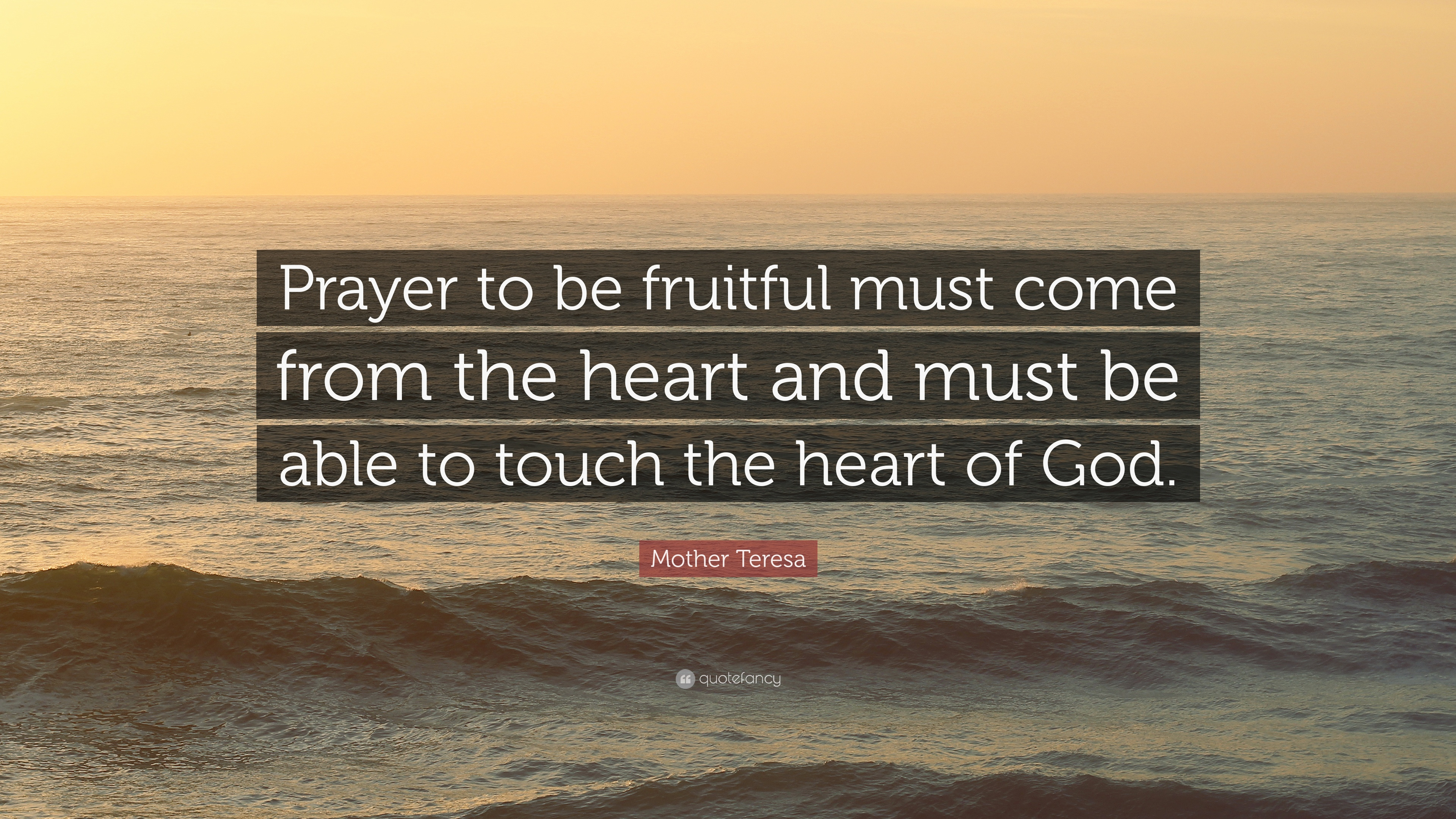 "Mother Teresa Quote: ""Prayer to be fruitful must come from the"