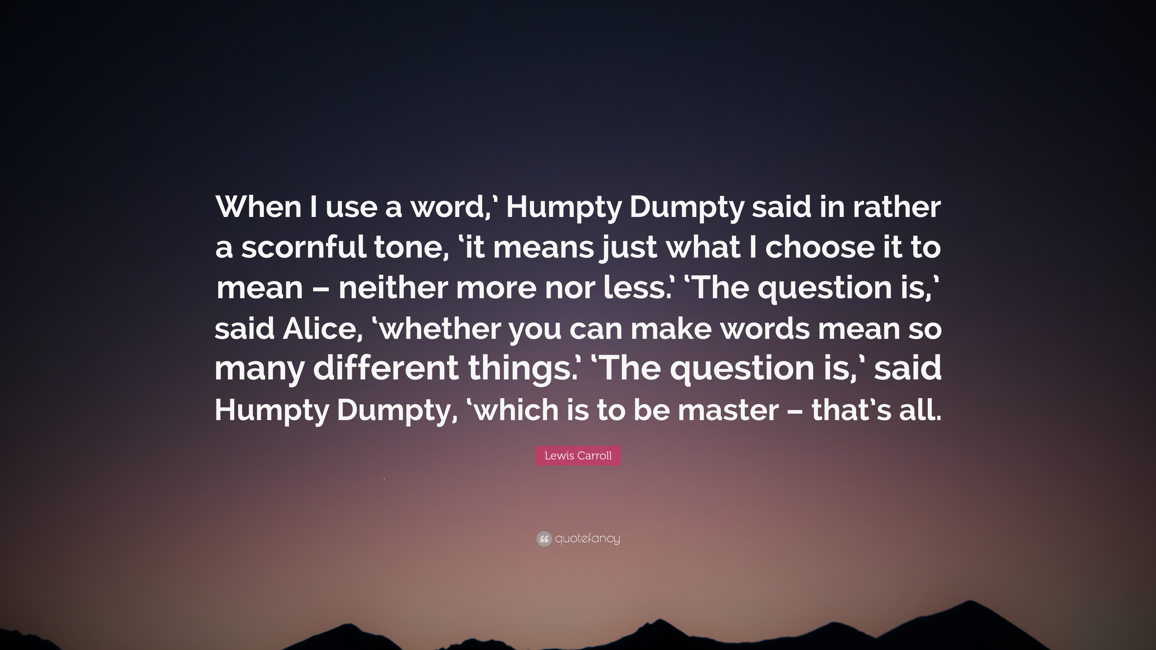 lewis carroll quote when i use a word humpty dumpty said in