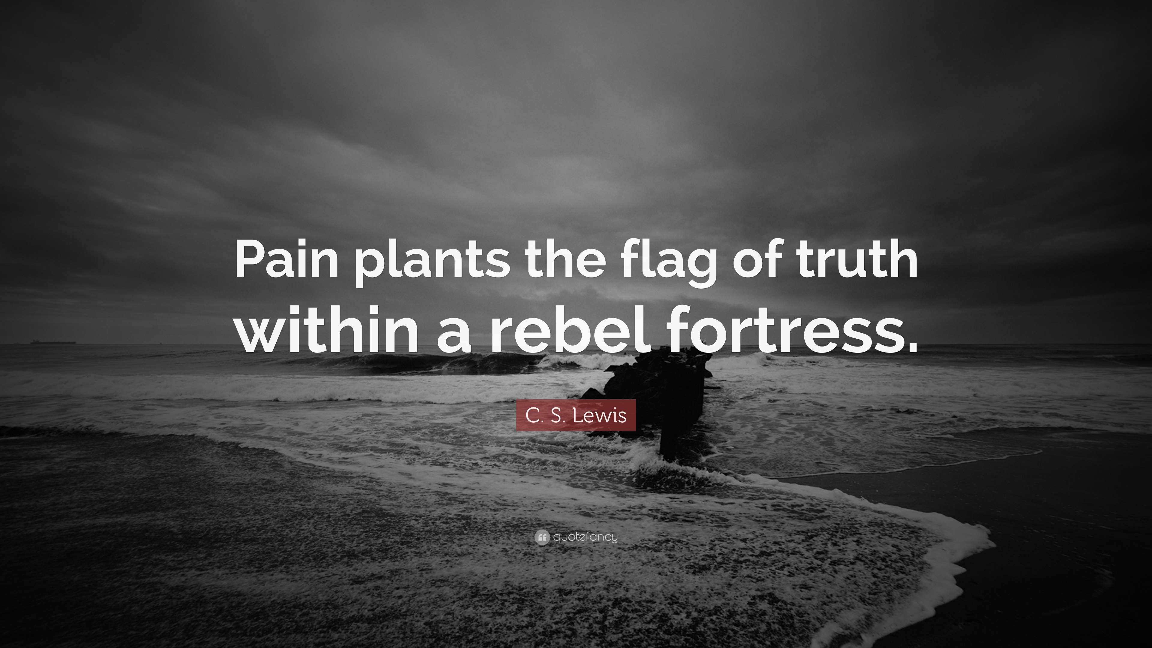 "C. S. Lewis Quote: ""Pain plants the flag of truth within a ..."