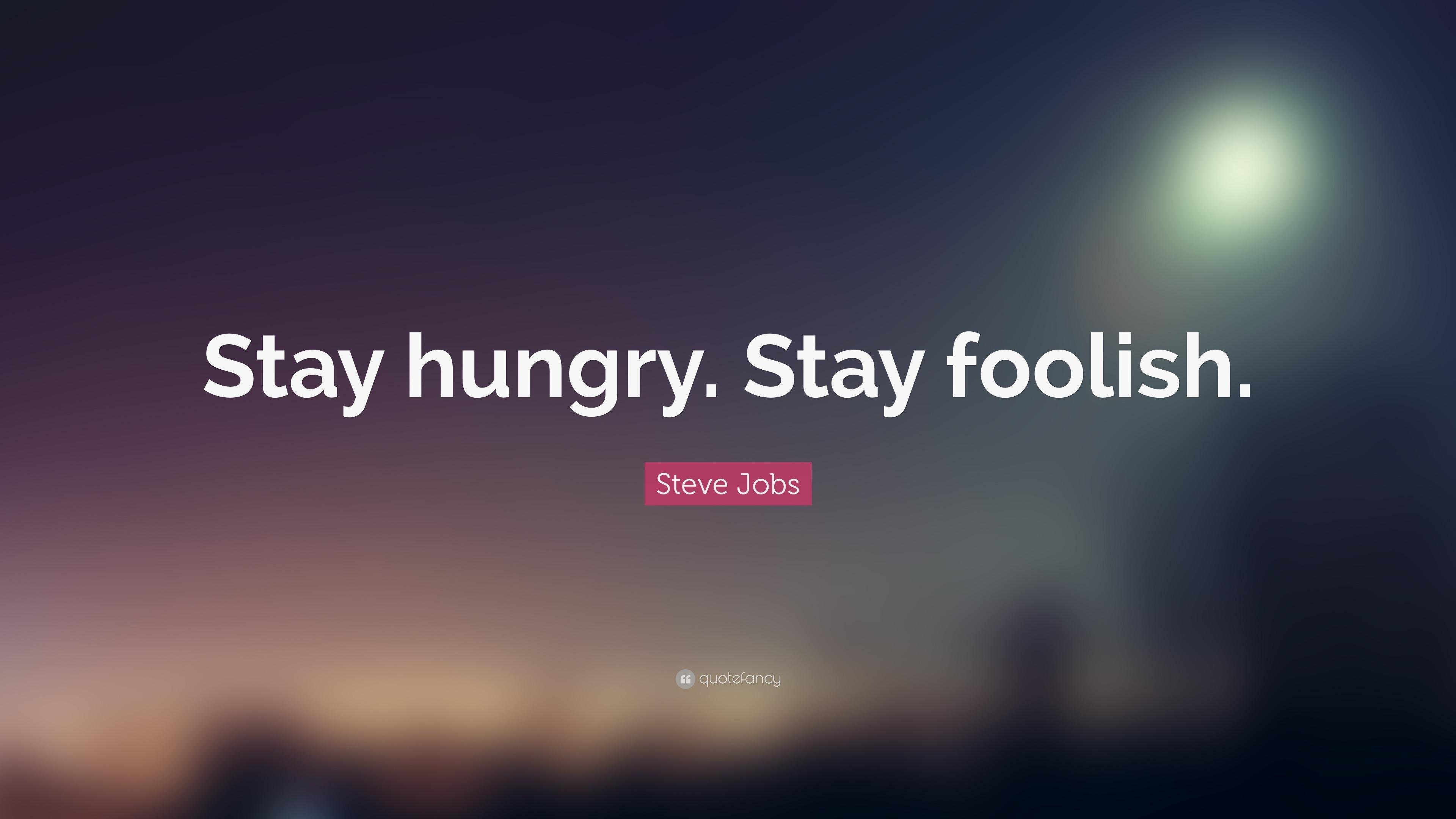 Steve Jobs Quote: U201cStay Hungry. Stay Foolish.u201d