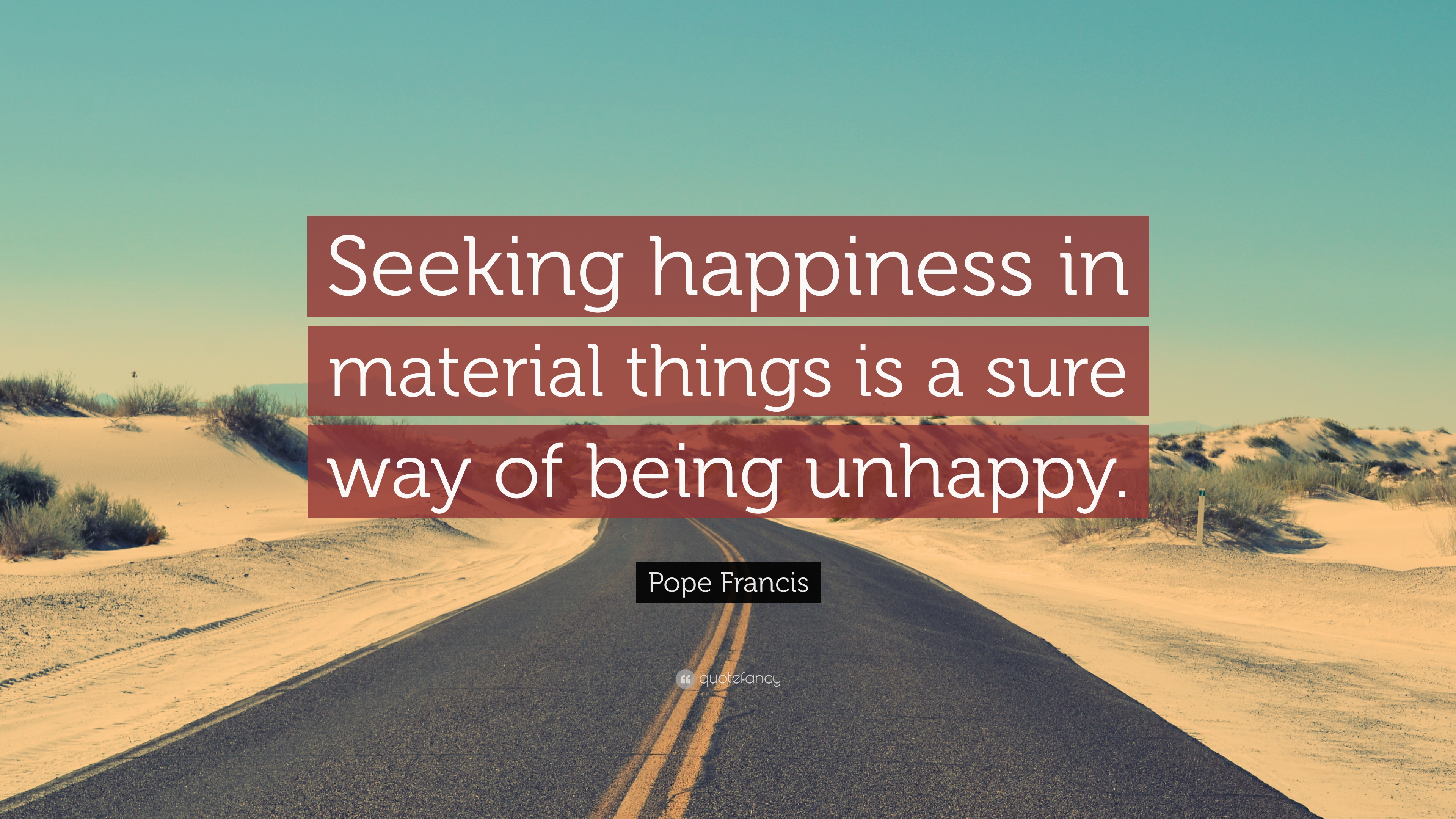 Pope Francis Quote Seeking Happiness In Material Things Is A Sure