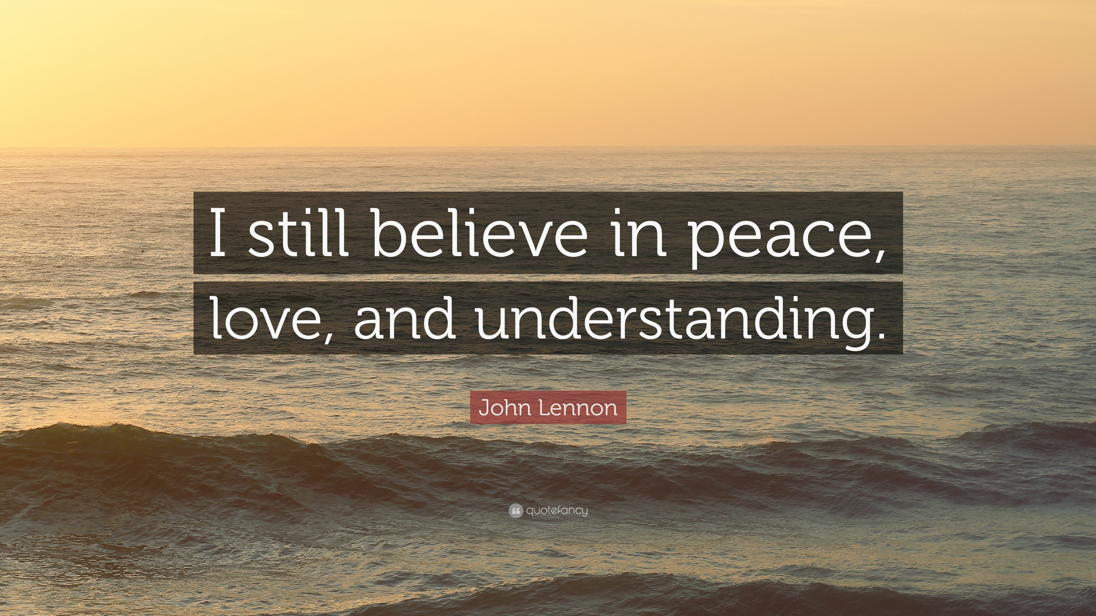 John Lennon Quote: U201cI Still Believe In Peace, Love, And Understanding.