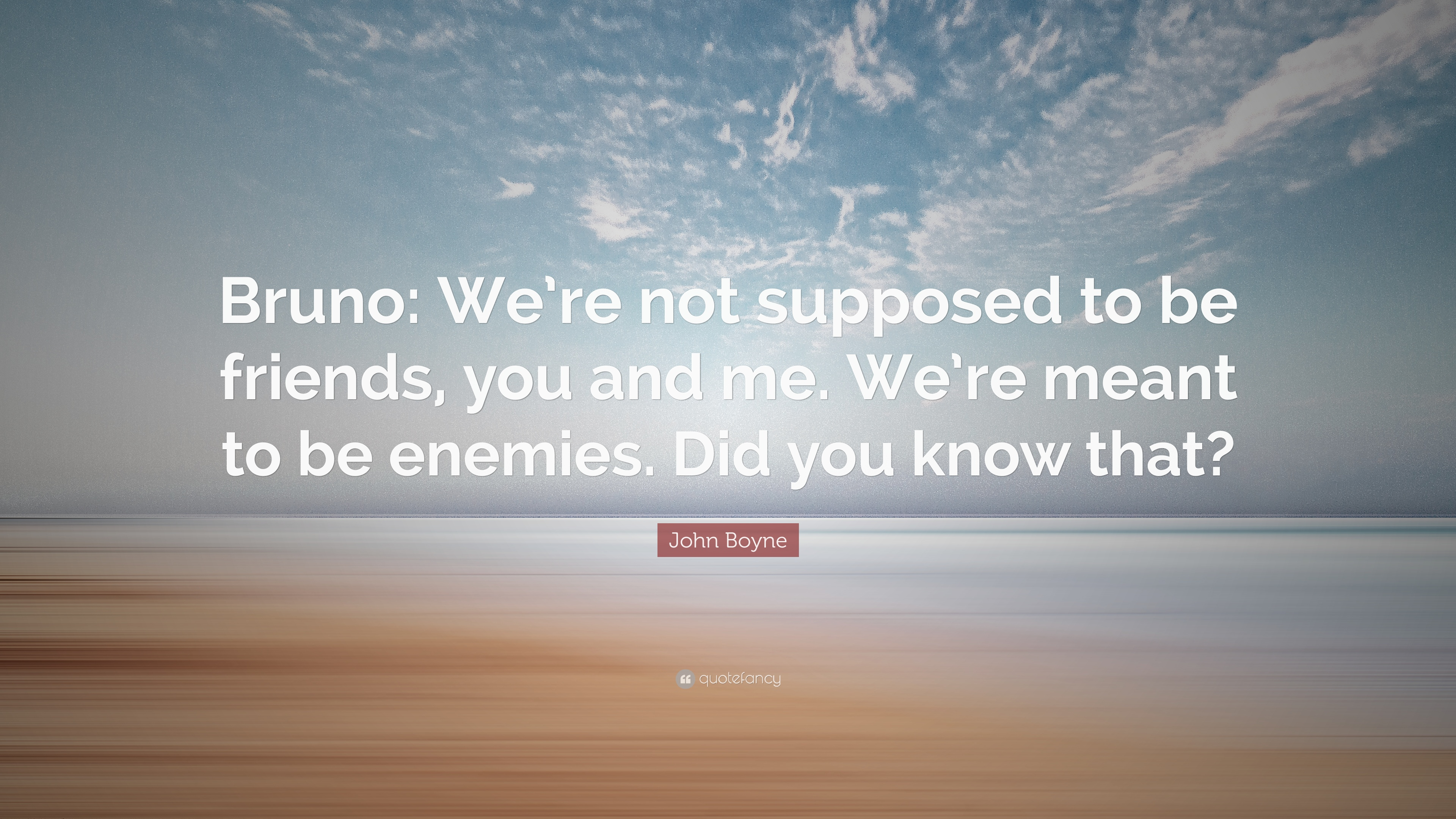 """John Boyne Quote: """"Bruno: We're Not Supposed To Be Friends"""