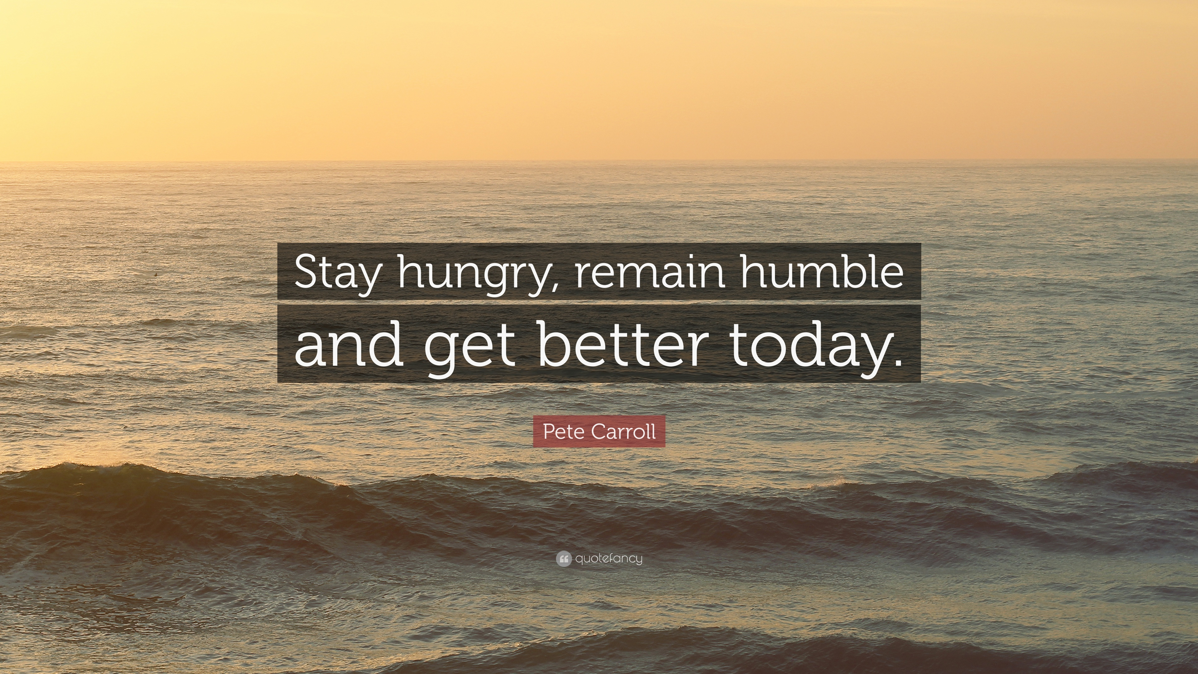 """Pete Carroll Quote: """"Stay hungry, remain humble and get better"""