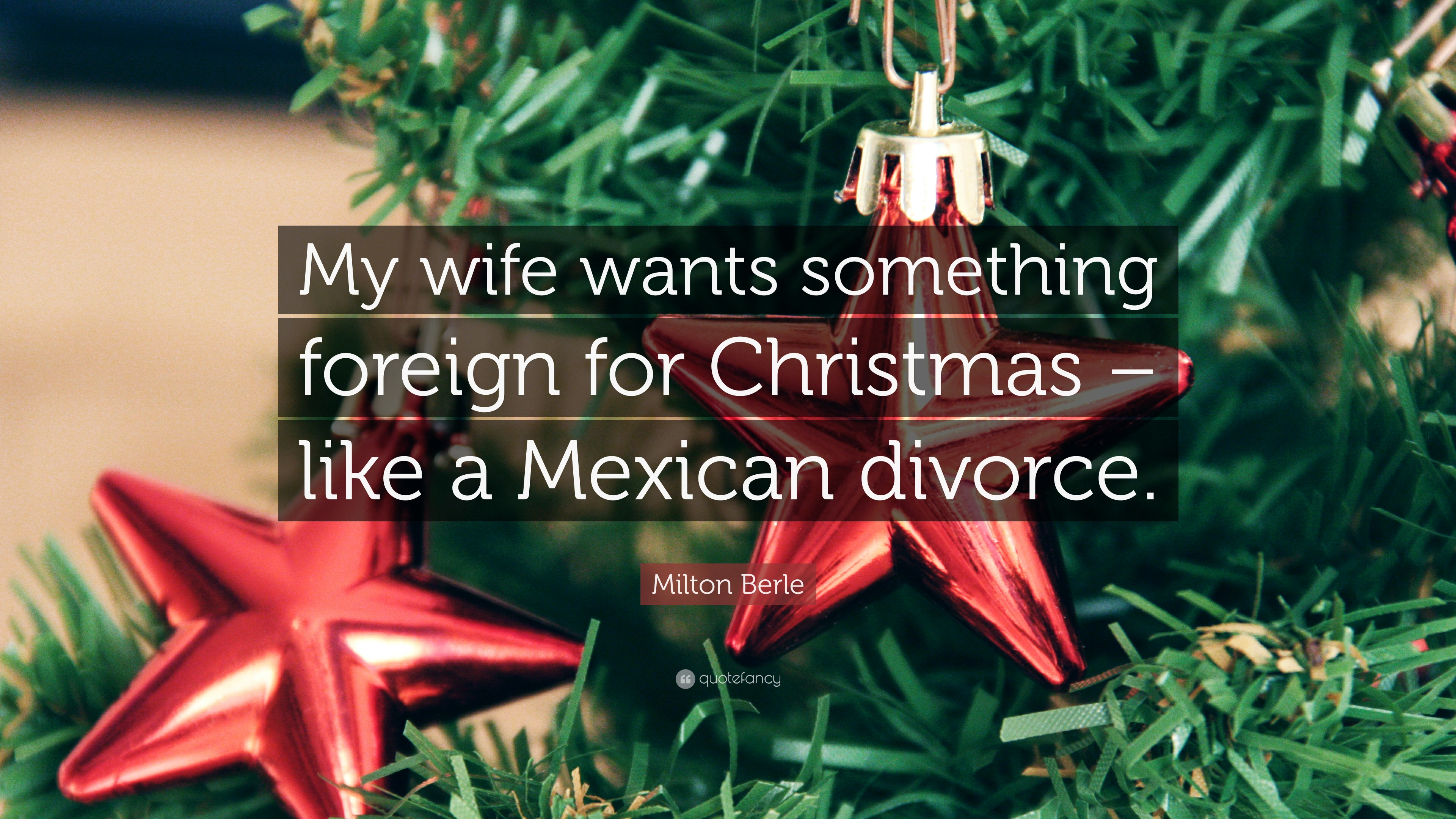 milton berle quote my wife wants something foreign for christmas like a mexican