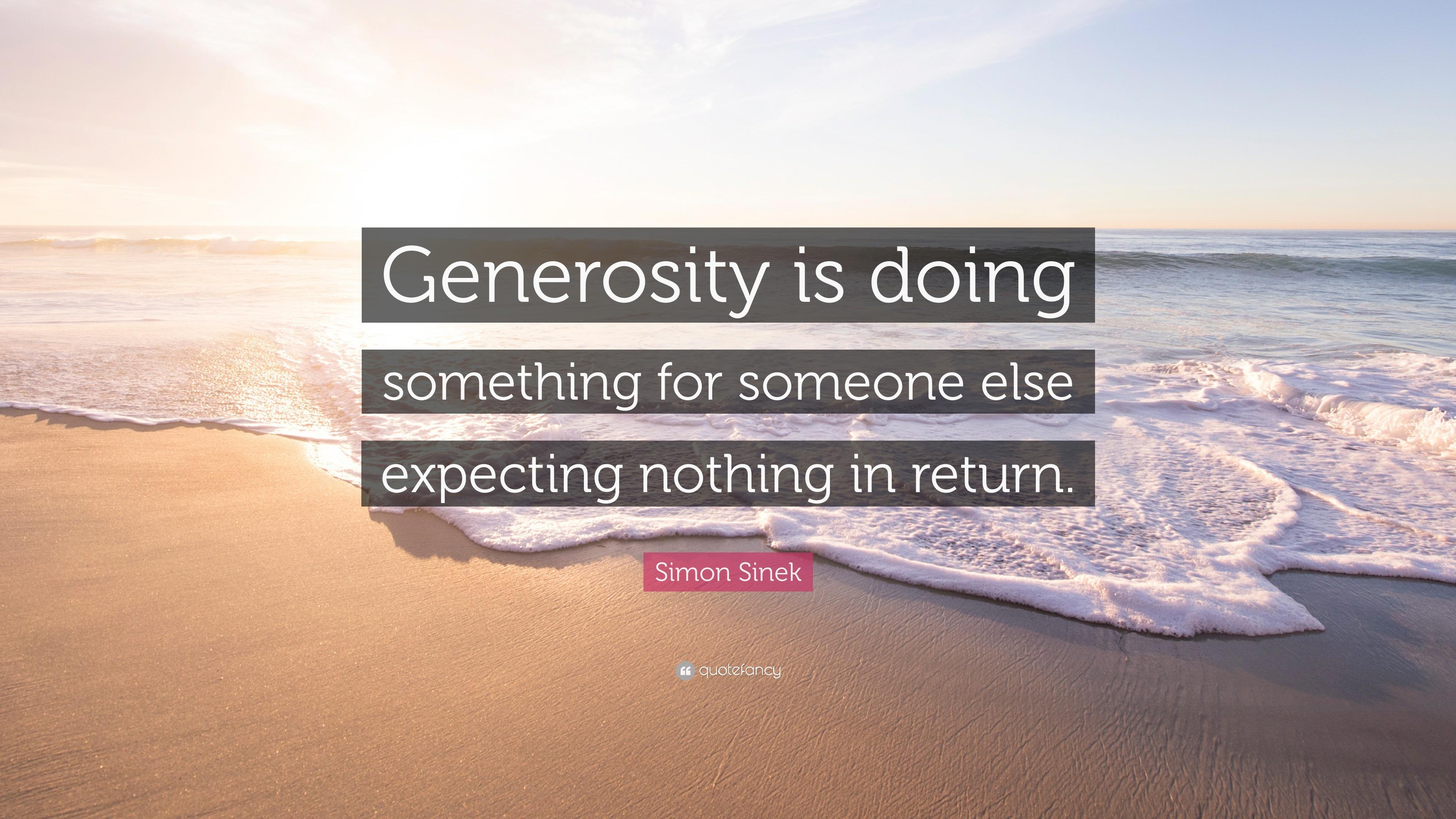 Simon Sinek Quote Generosity Is Doing Something For Someone Else