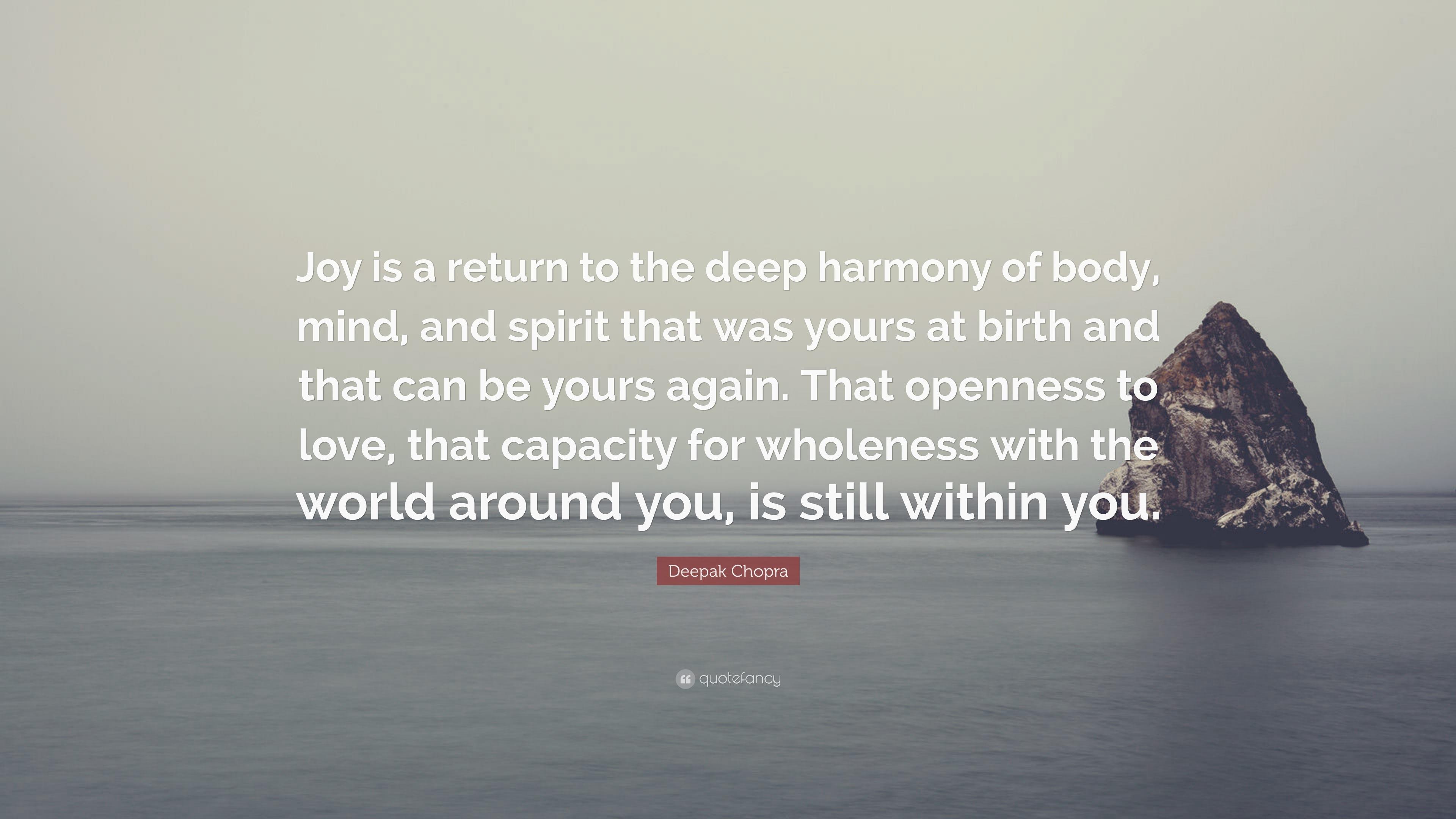 Deepak Chopra Quote: U201cJoy Is A Return To The Deep Harmony Of Body,