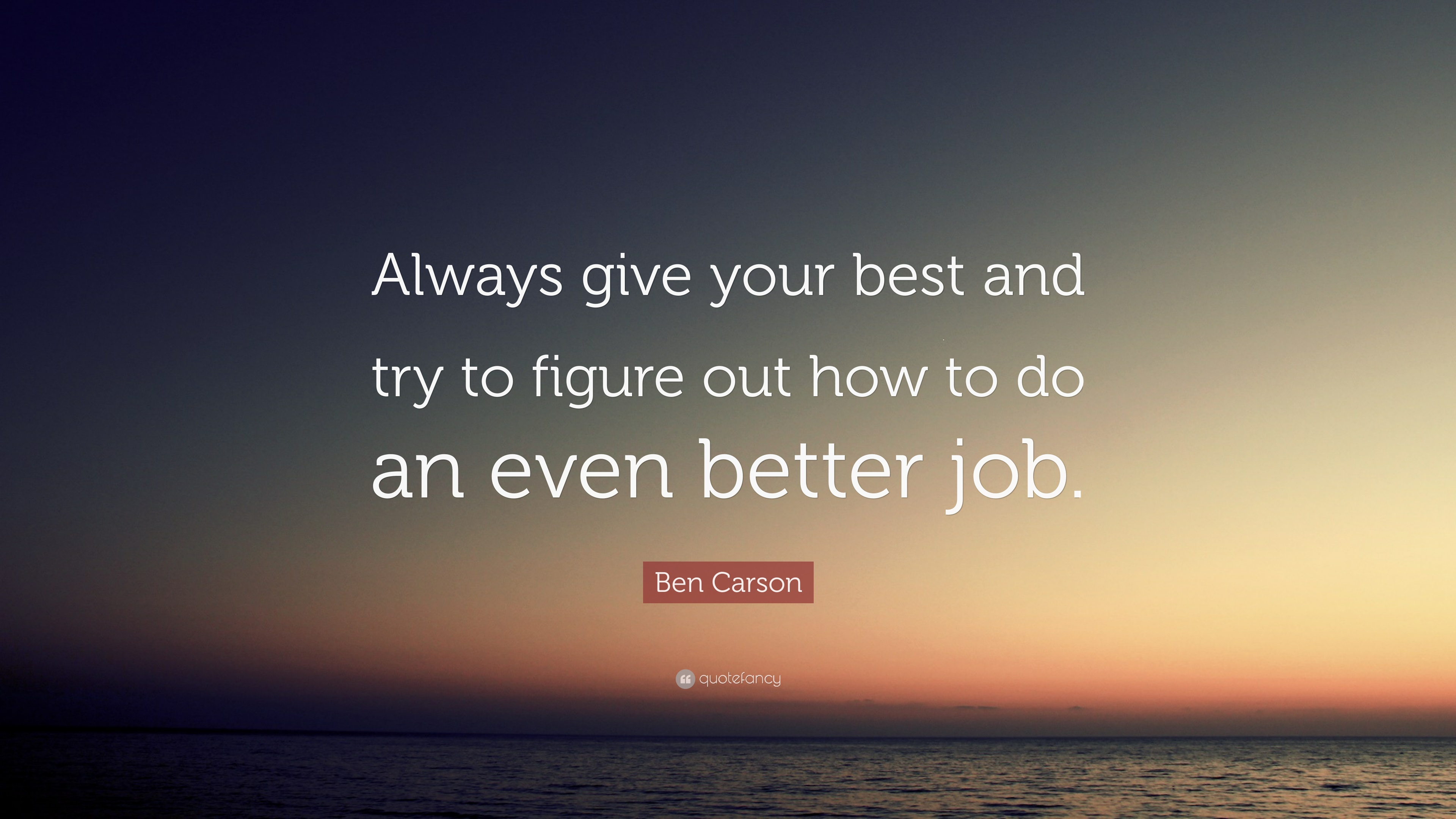 Ben Carson Quote Always Give Your Best And Try To Figure Out How