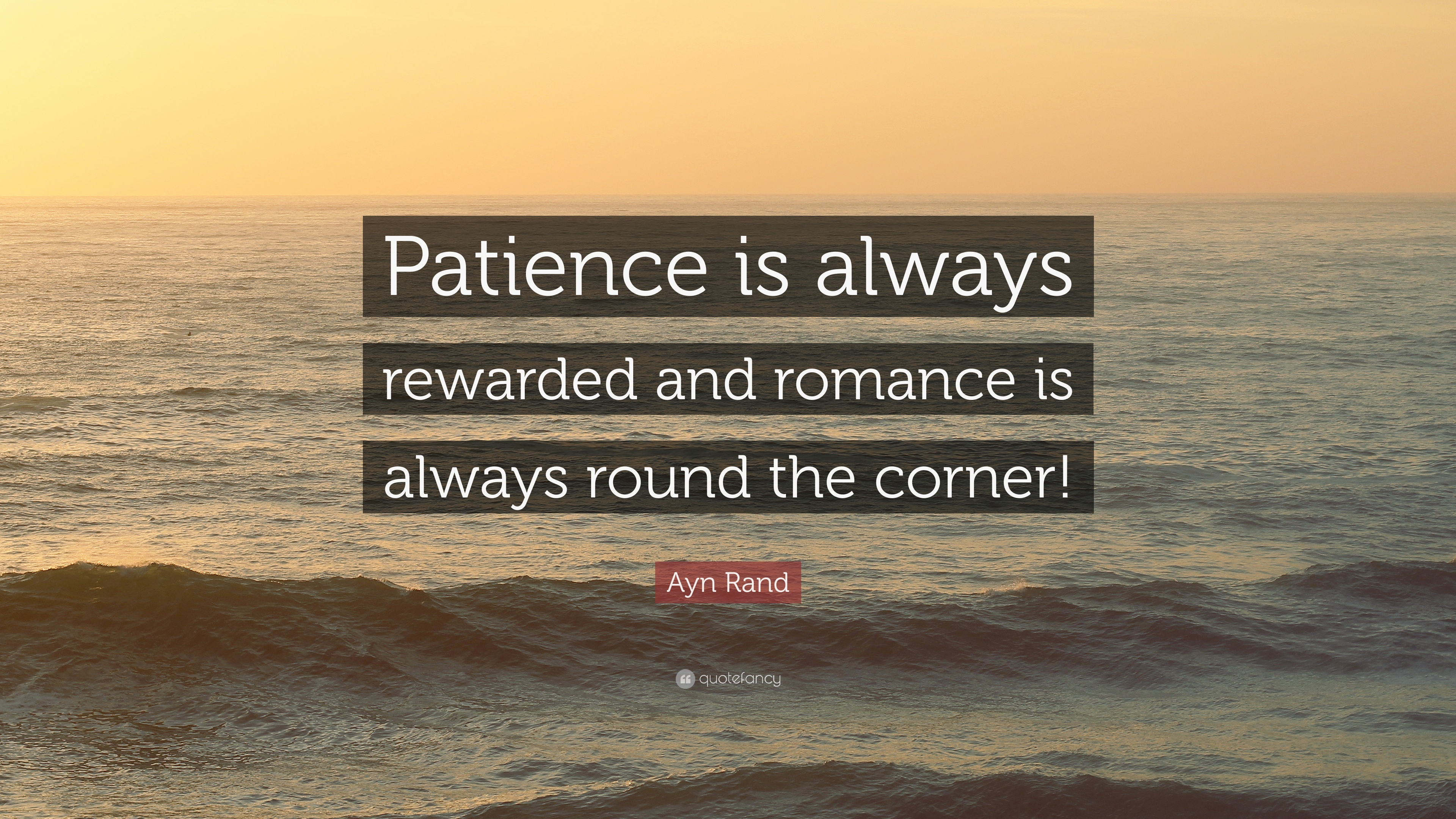 Attractive Ayn Rand Quote: U201cPatience Is Always Rewarded And Romance Is Always Round  The Corner