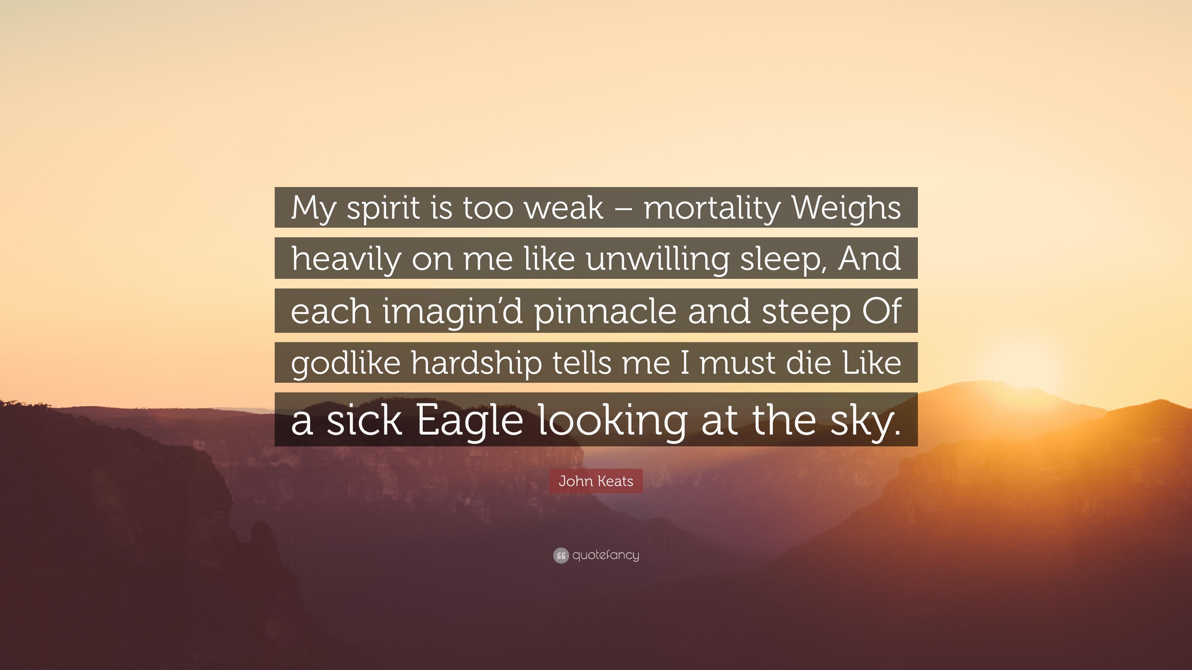 John Keats Quote My Spirit Is Too Weak Mortality Weighs Heavily