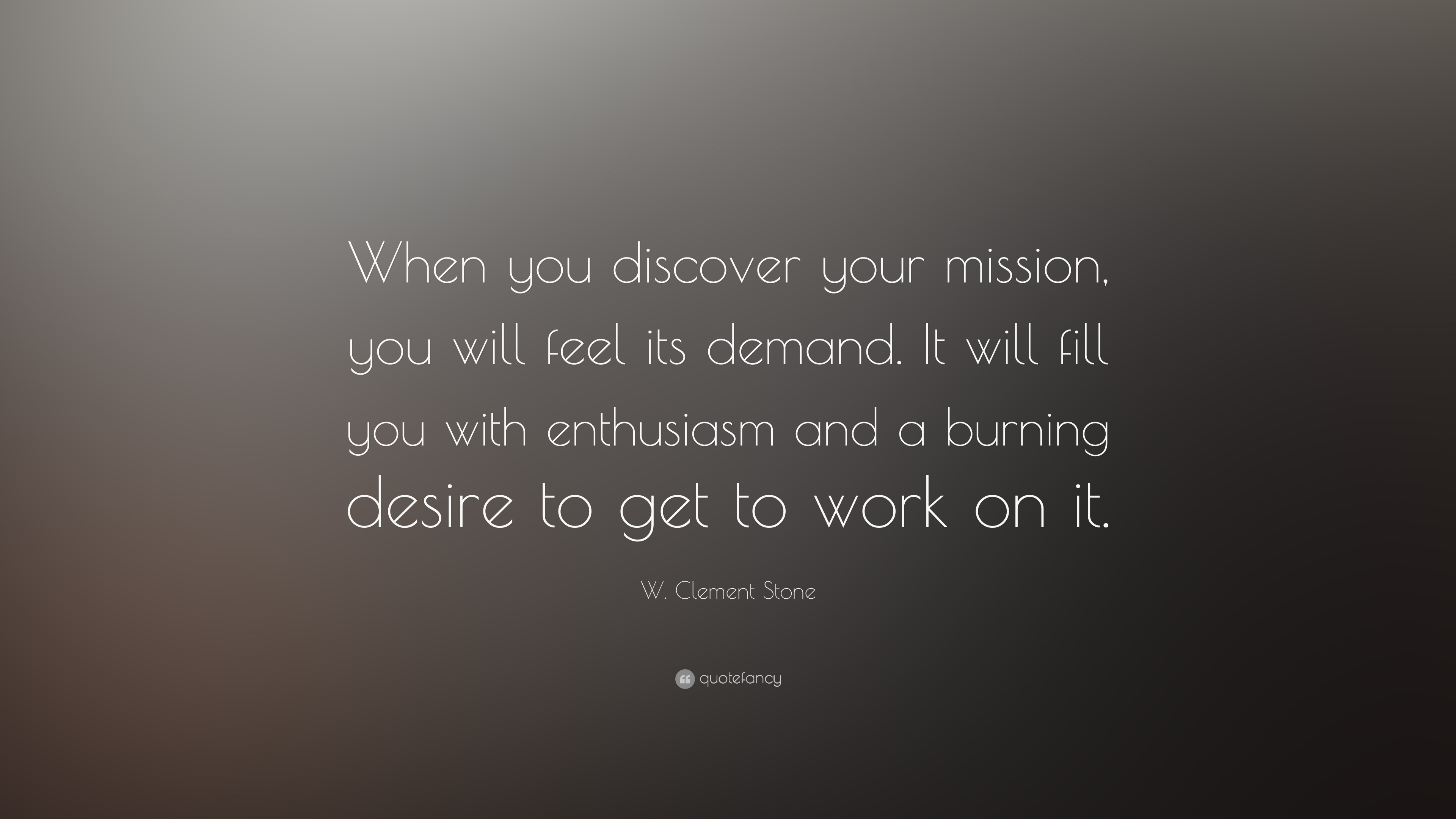 W Clement Stone Quote When You Discover Your Mission You Will
