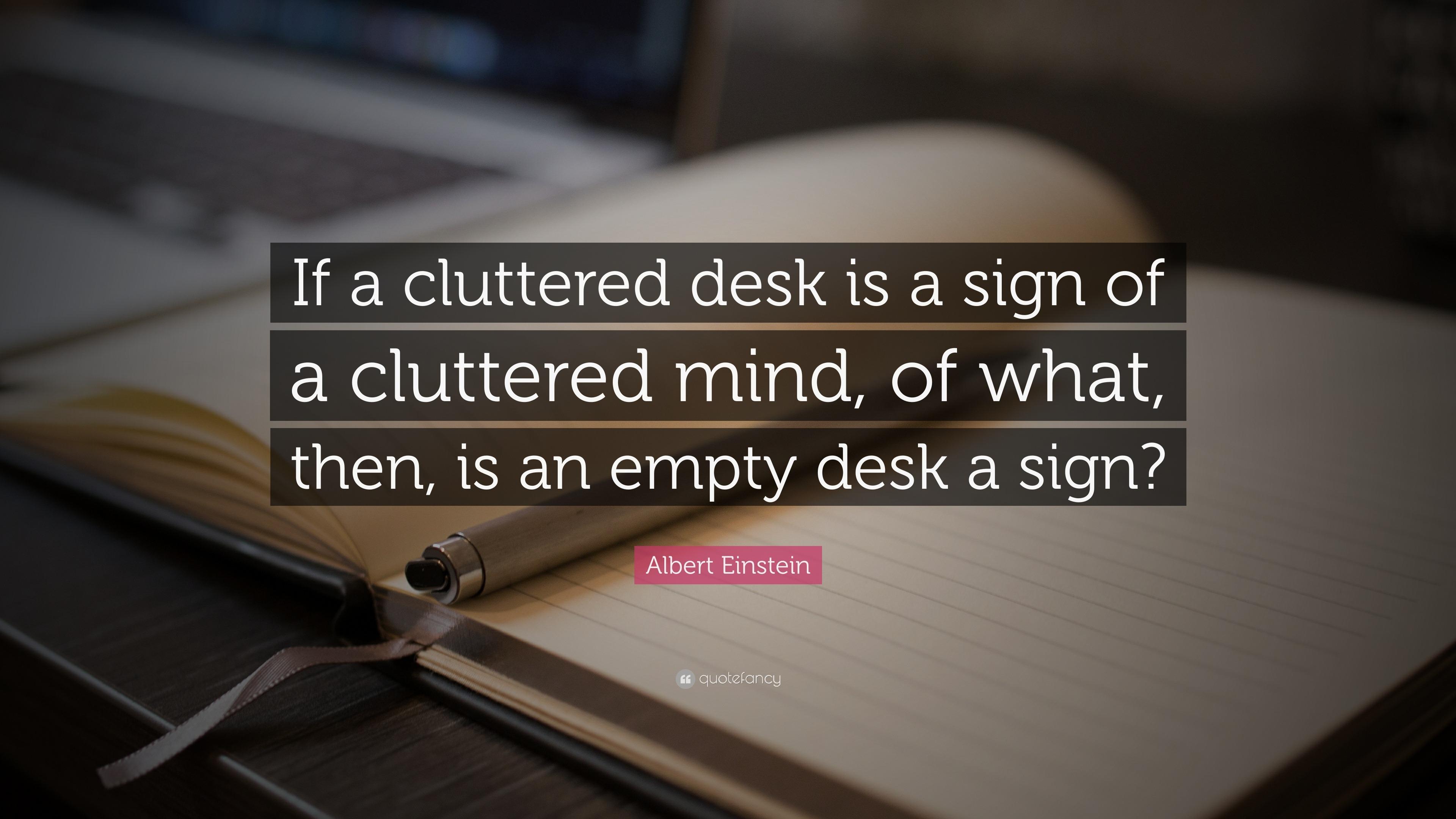 Albert Einstein Quote If A Cluttered Desk Is Sign Of Mind