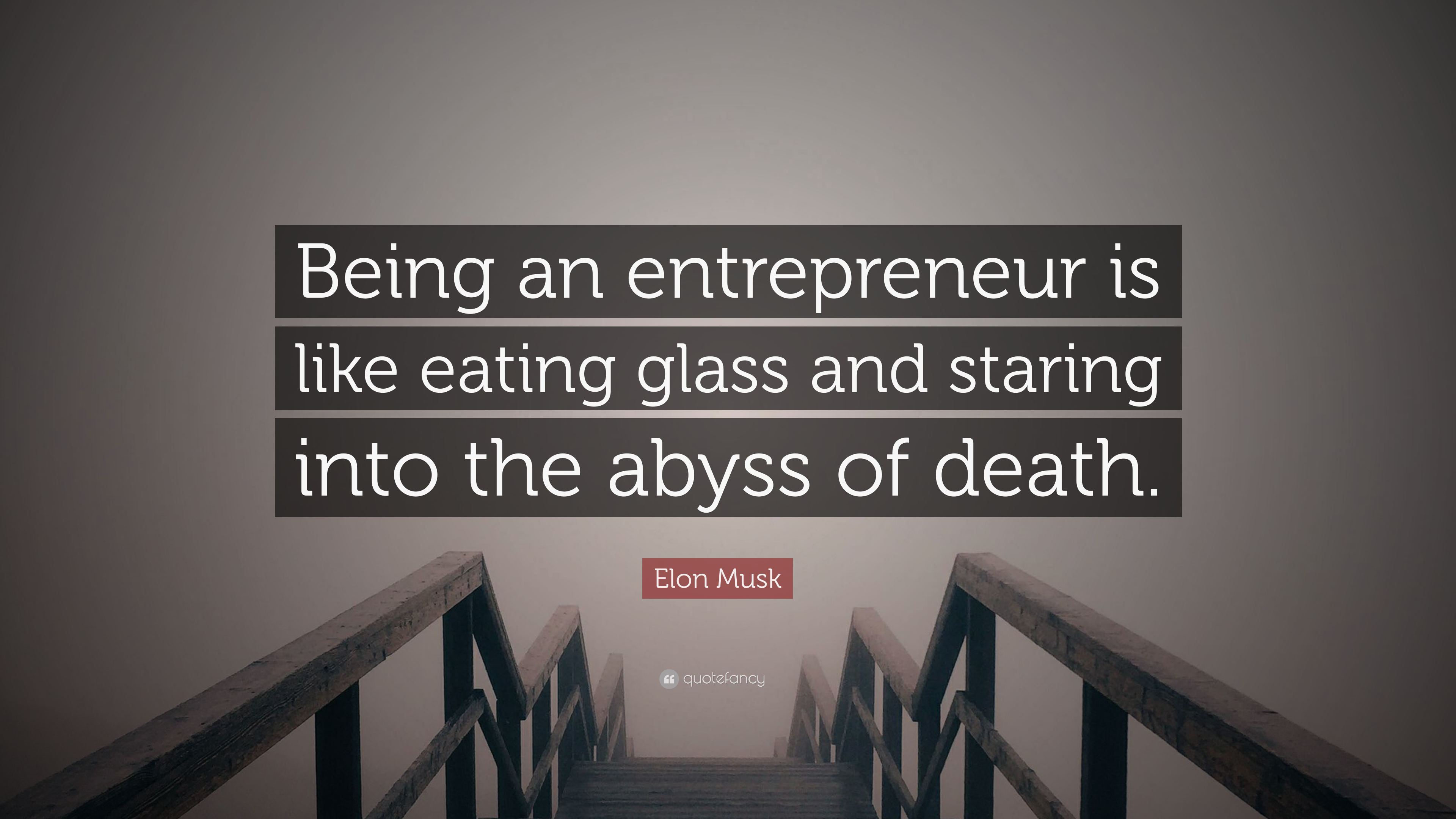 "Elon Musk Quote: ""Being an entrepreneur is like eating glass and staring  into the"