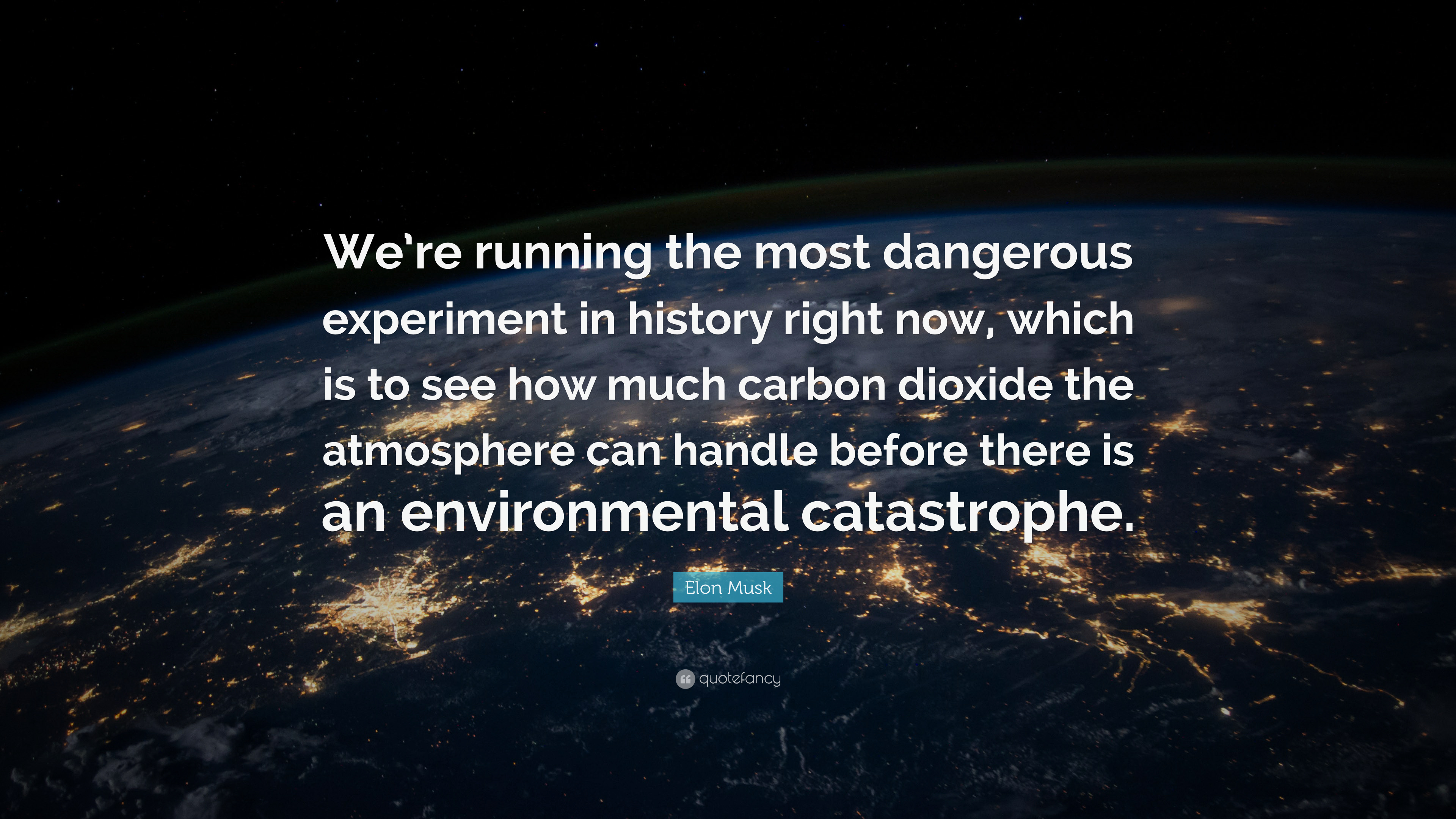 """Elon Musk Quote: """"We're running the most dangerous"""