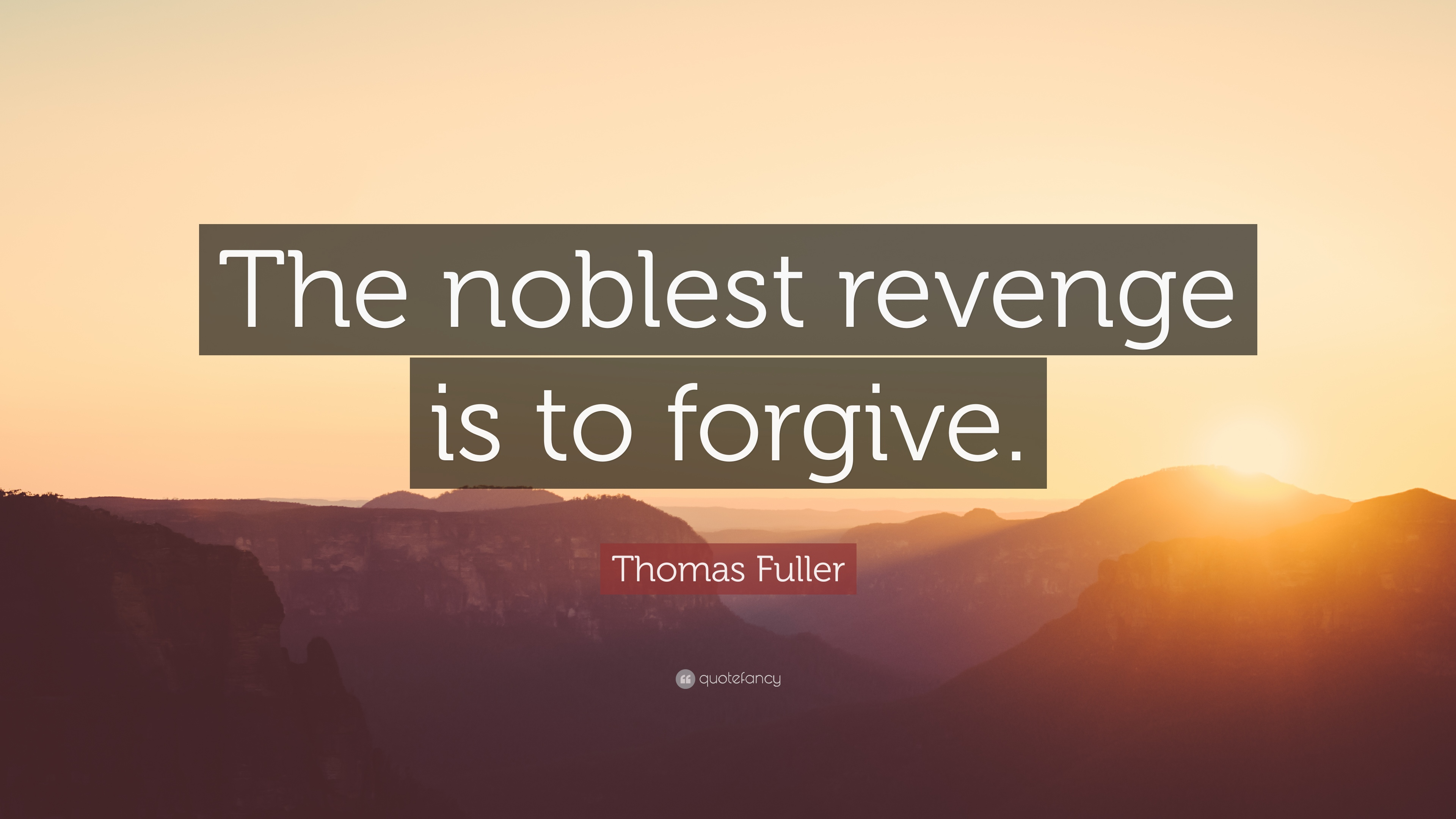 Thomas Fuller Quote: The noblest revenge is to forgive