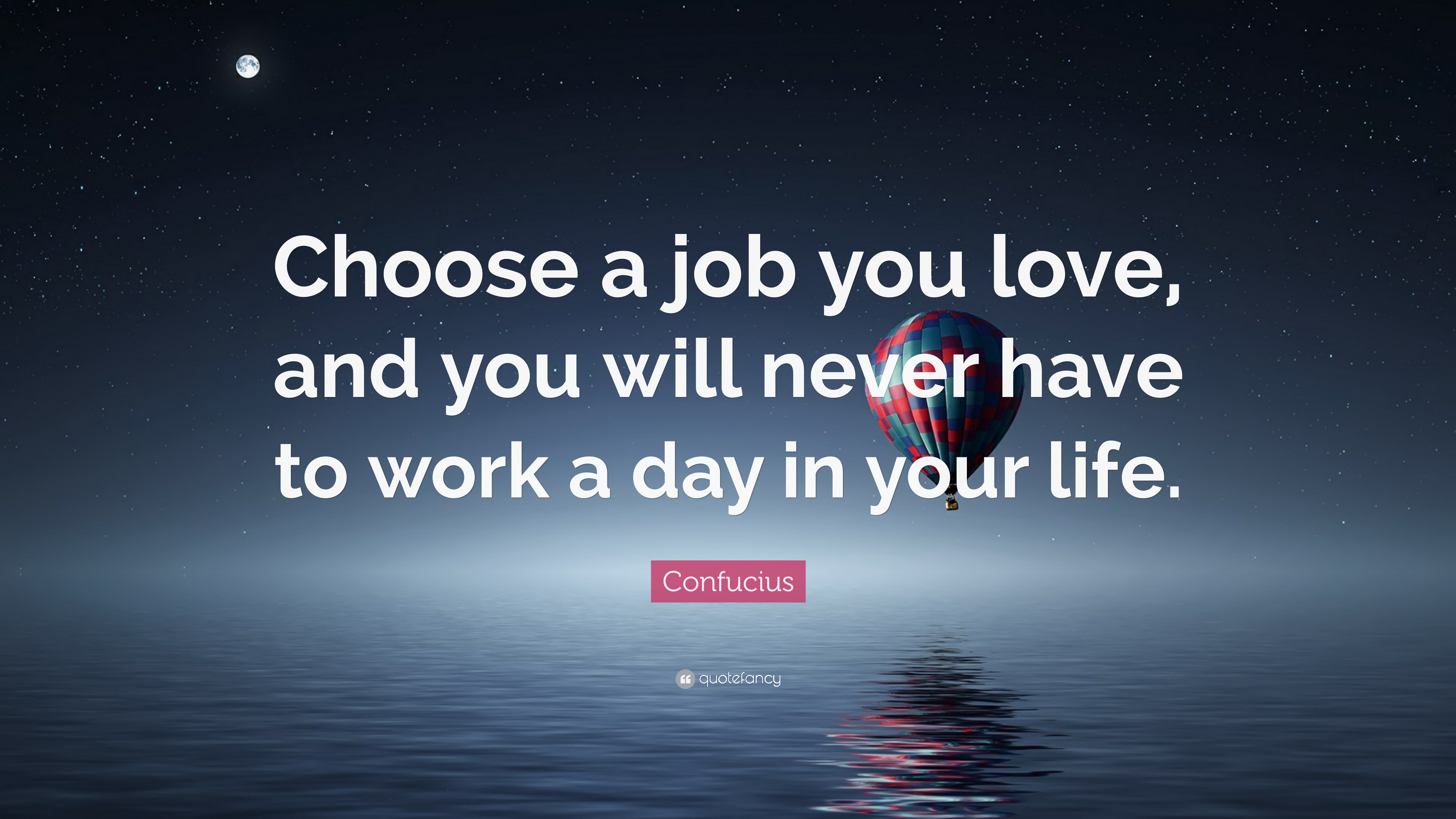"Life Quotes Confucius Quote ""Choose A Job You Love And You Will Never Have"
